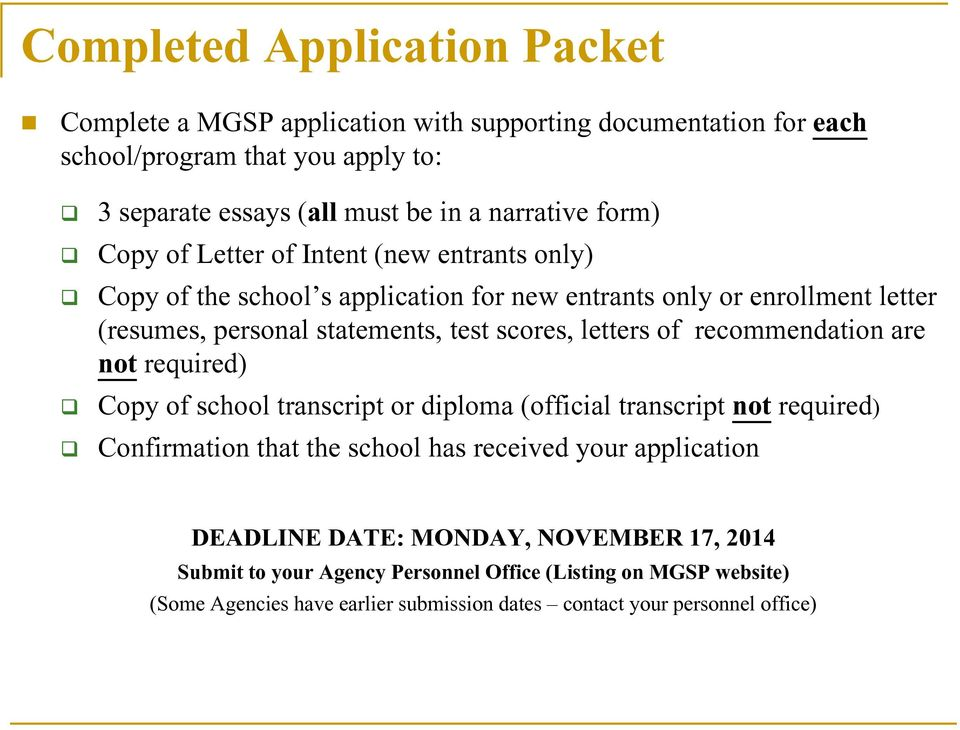 letters of recommendation are not required) Copy of school transcript or diploma (official transcript not required) Confirmation that the school has received your application
