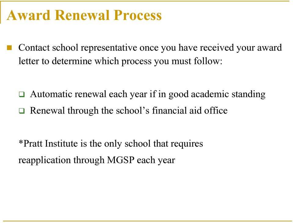 year if in good academic standing Renewal through the school s financial aid