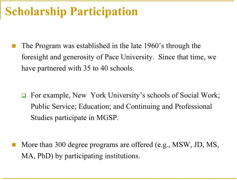 For example, New York University s schools of Social Work; Public Service; Education; and Continuing and