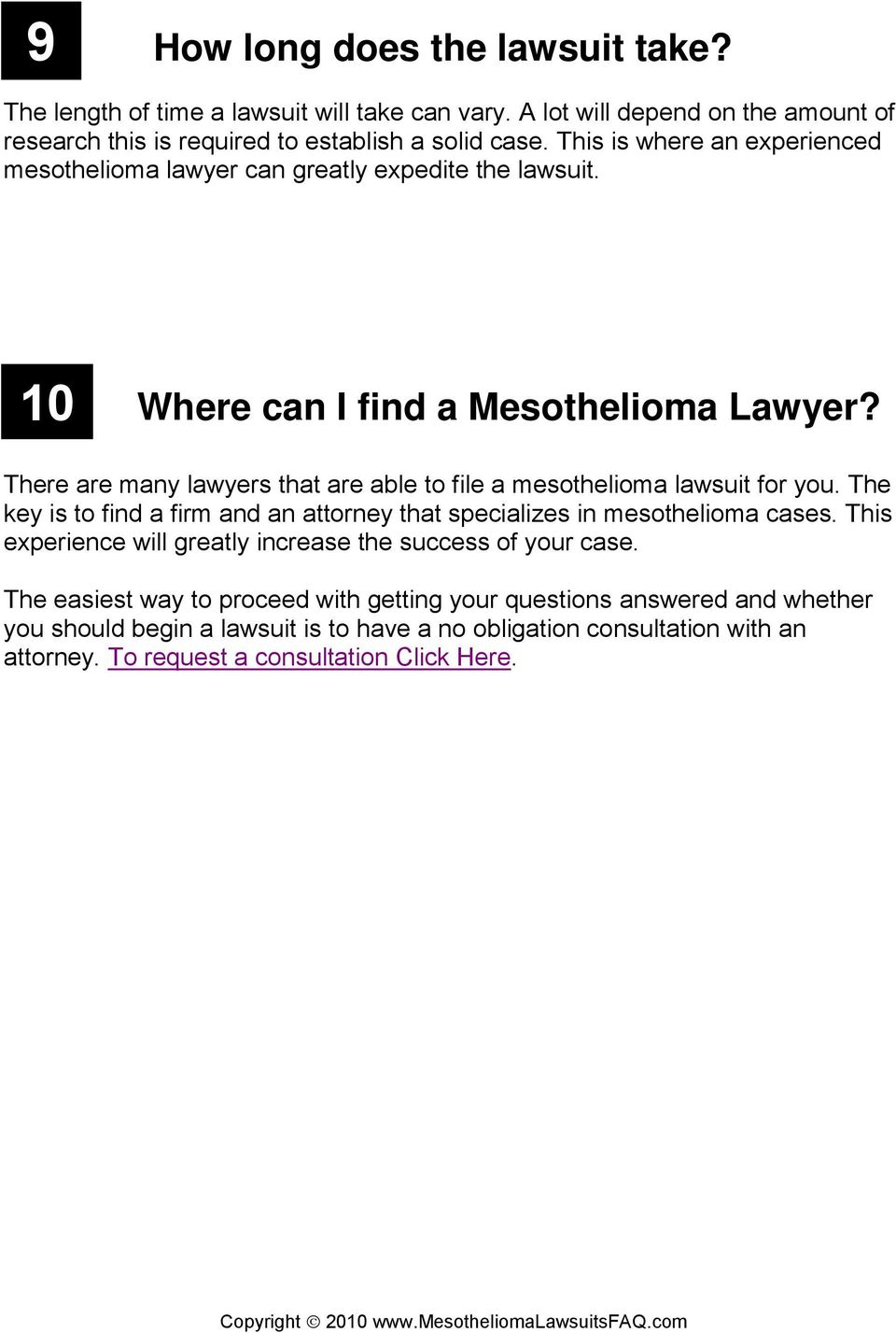 There are many lawyers that are able to file a mesothelioma lawsuit for you. The key is to find a firm and an attorney that specializes in mesothelioma cases.