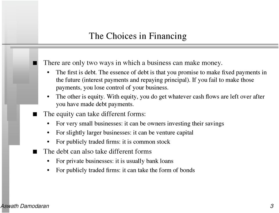 The other is equity. With equity, you do get whatever cash flows are left over after you have made debt payments.