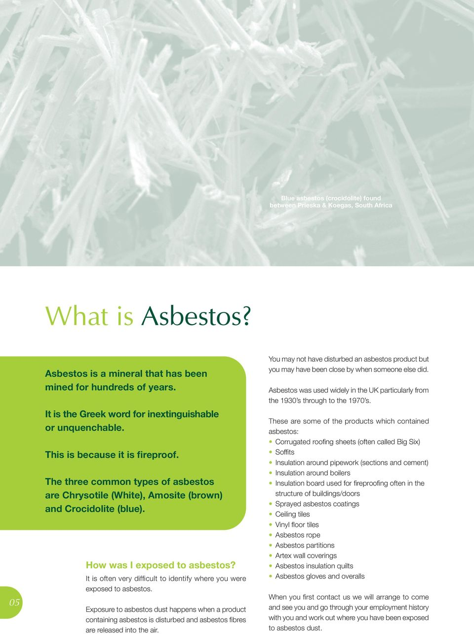 How was I exposed to asbestos? It is often very difficult to identify where you were exposed to asbestos.
