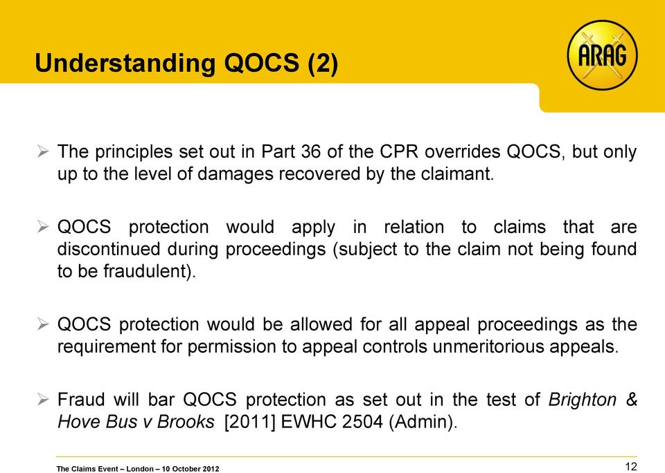 QOCS protection would apply in relation to claims that are discontinued during proceedings (subject to the claim not being found to be