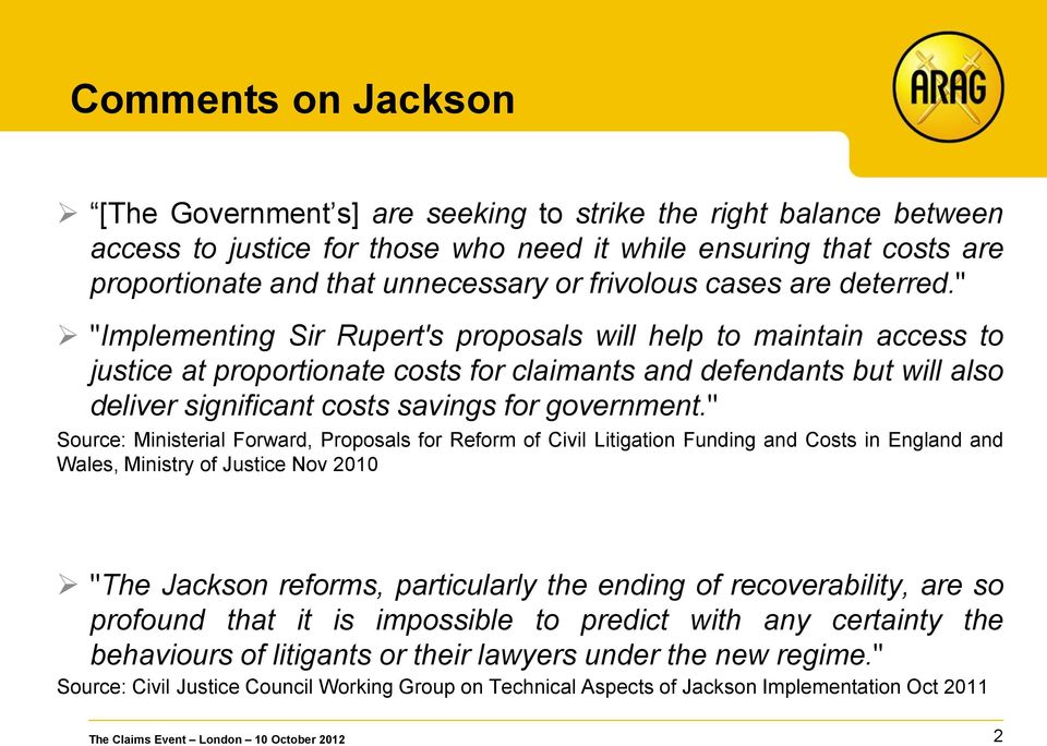 """ ""Implementing Sir Rupert's proposals will help to maintain access to justice at proportionate costs for claimants and defendants but will also deliver significant costs savings for government."