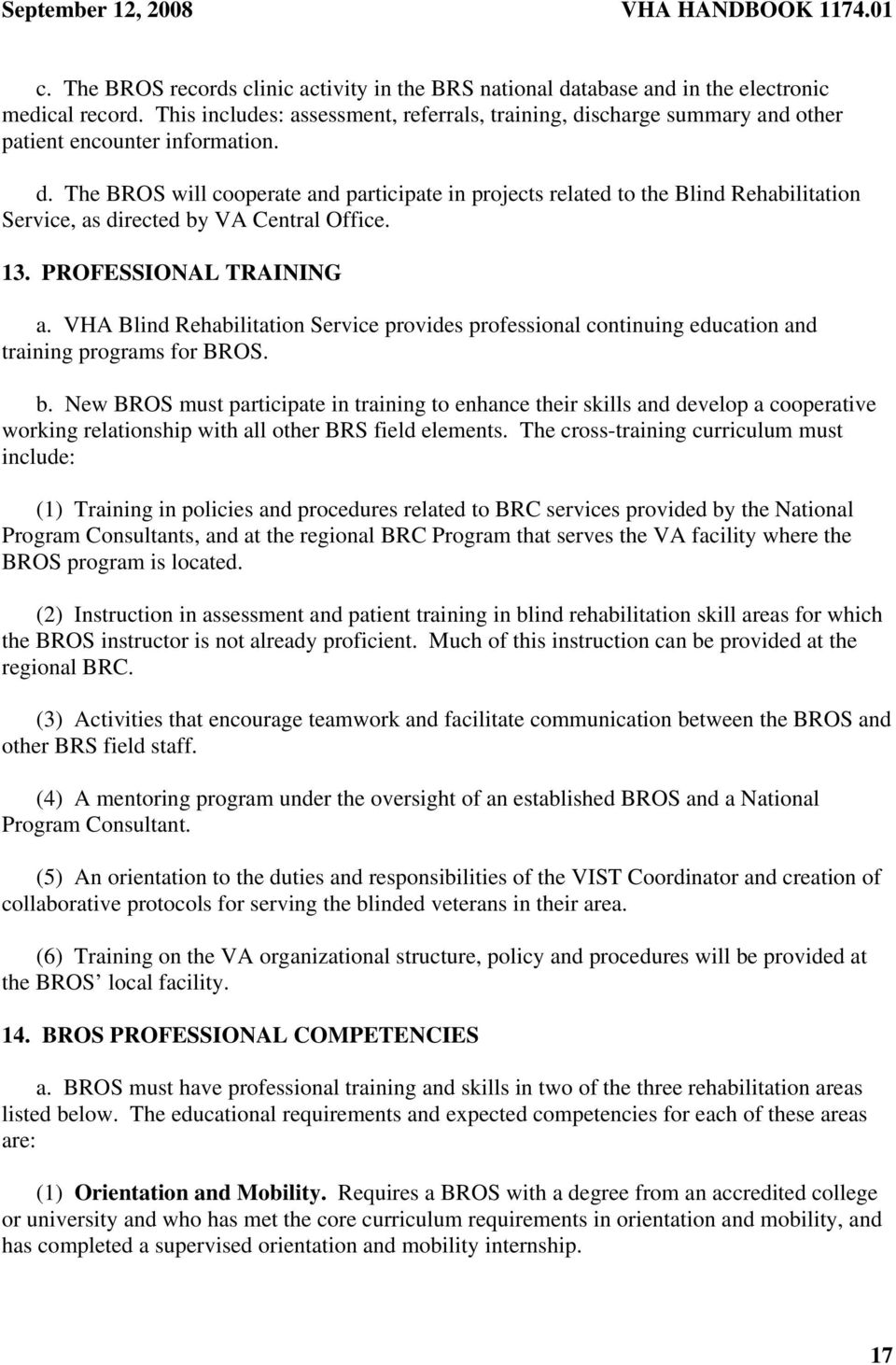 13. PROFESSIONAL TRAINING a. VHA Blind Rehabilitation Service provides professional continuing education and training programs for BROS. b.