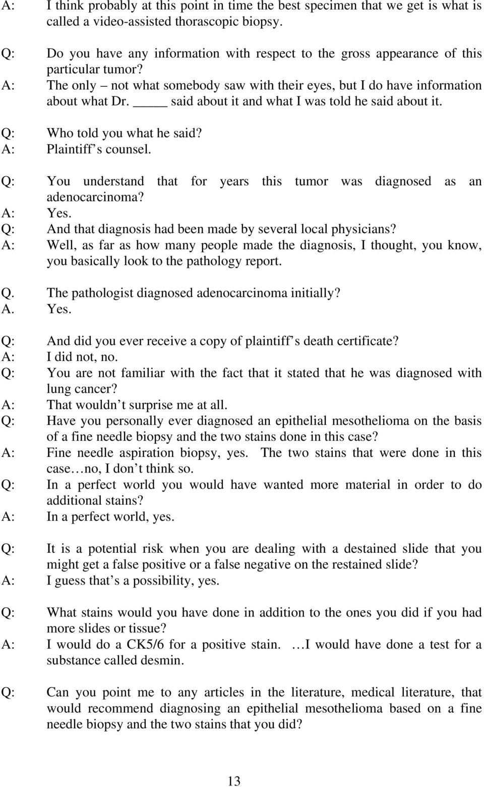 said about it and what I was told he said about it. Q: Who told you what he said? A: Plaintiff s counsel. Q: You understand that for years this tumor was diagnosed as an adenocarcinoma? A: Yes.