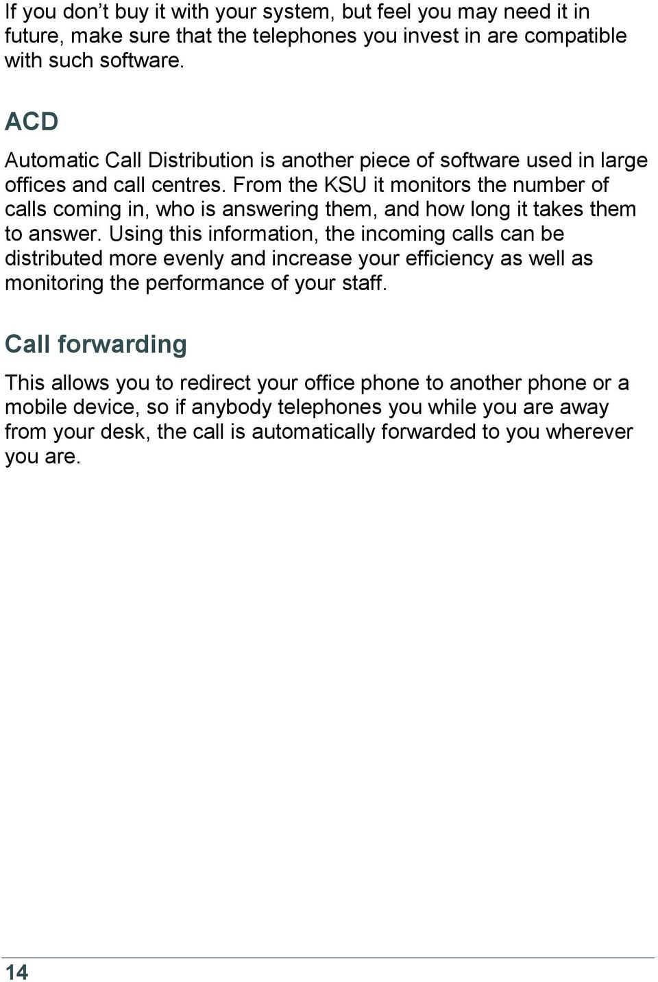 From the KSU it monitors the number of calls coming in, who is answering them, and how long it takes them to answer.