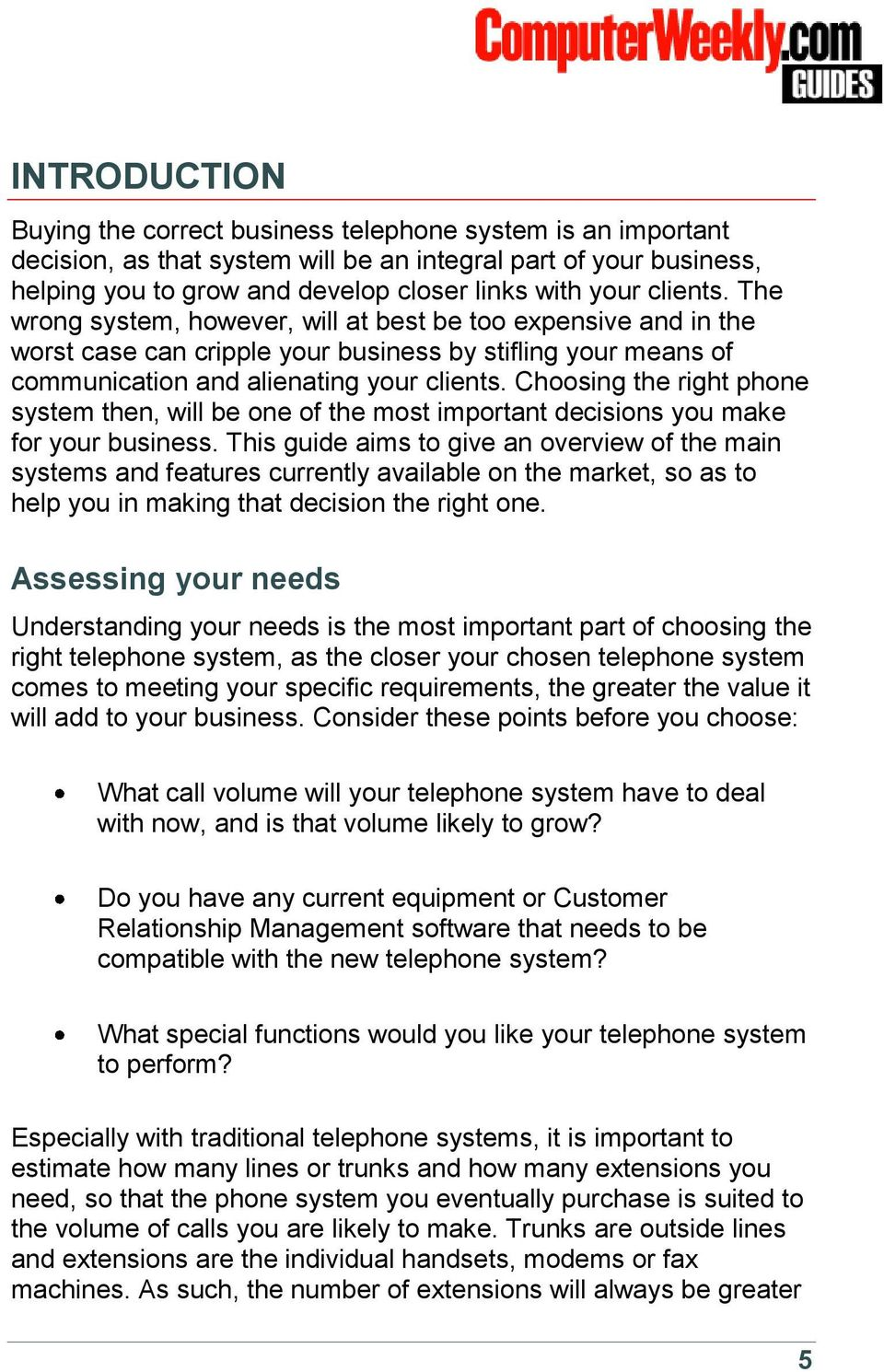 Choosing the right phone system then, will be one of the most important decisions you make for your business.