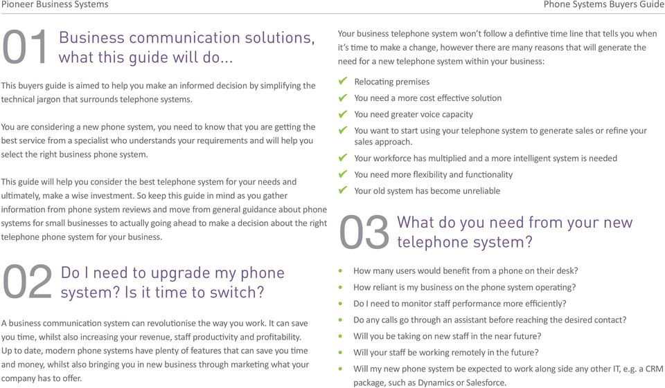 system. This guide will help you consider the best telephone system for your needs and ultimately, make a wise investment.