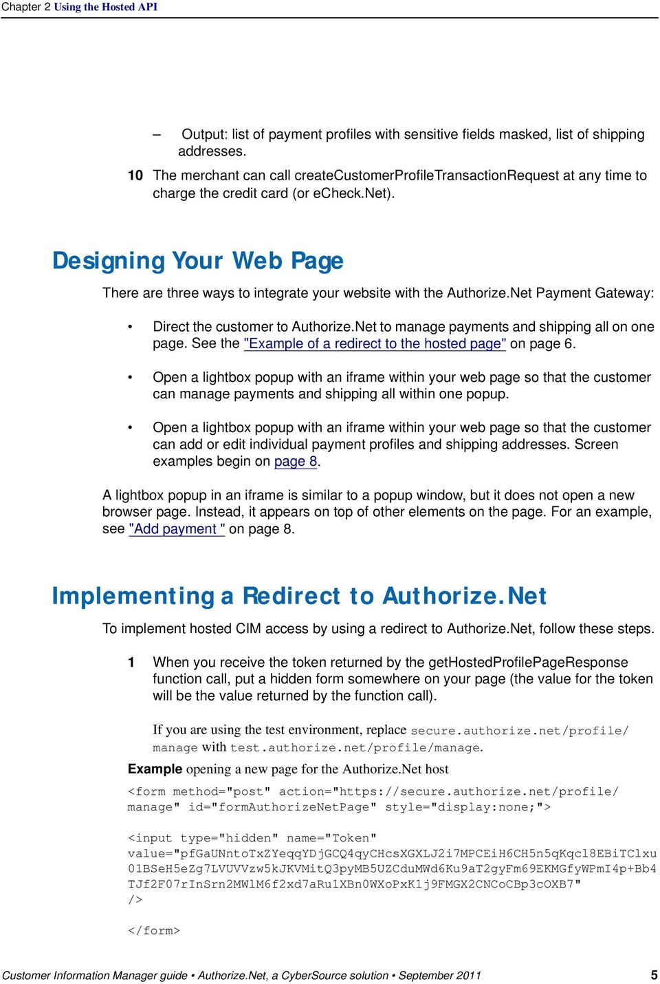 Designing Your Web Page There are three ways to integrate your website with the Authorize.Net Payment Gateway: Direct the customer to Authorize.Net to manage payments and shipping all on one page.