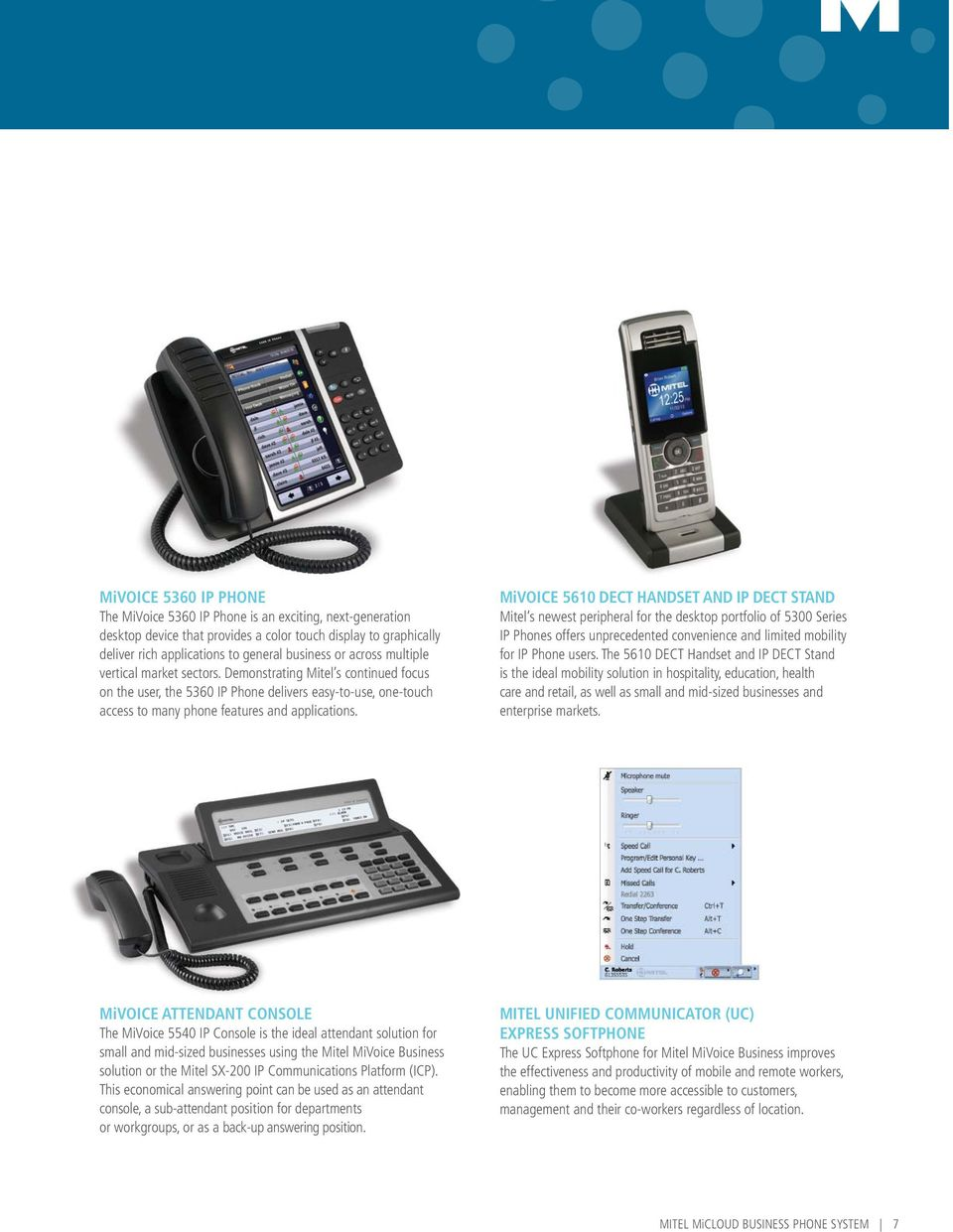 MiVoice 5610 DECT Handset and IP DECT Stand Mitel s newest peripheral for the desktop portfolio of 5300 Series IP Phones offers unprecedented convenience and limited mobility for IP Phone users.