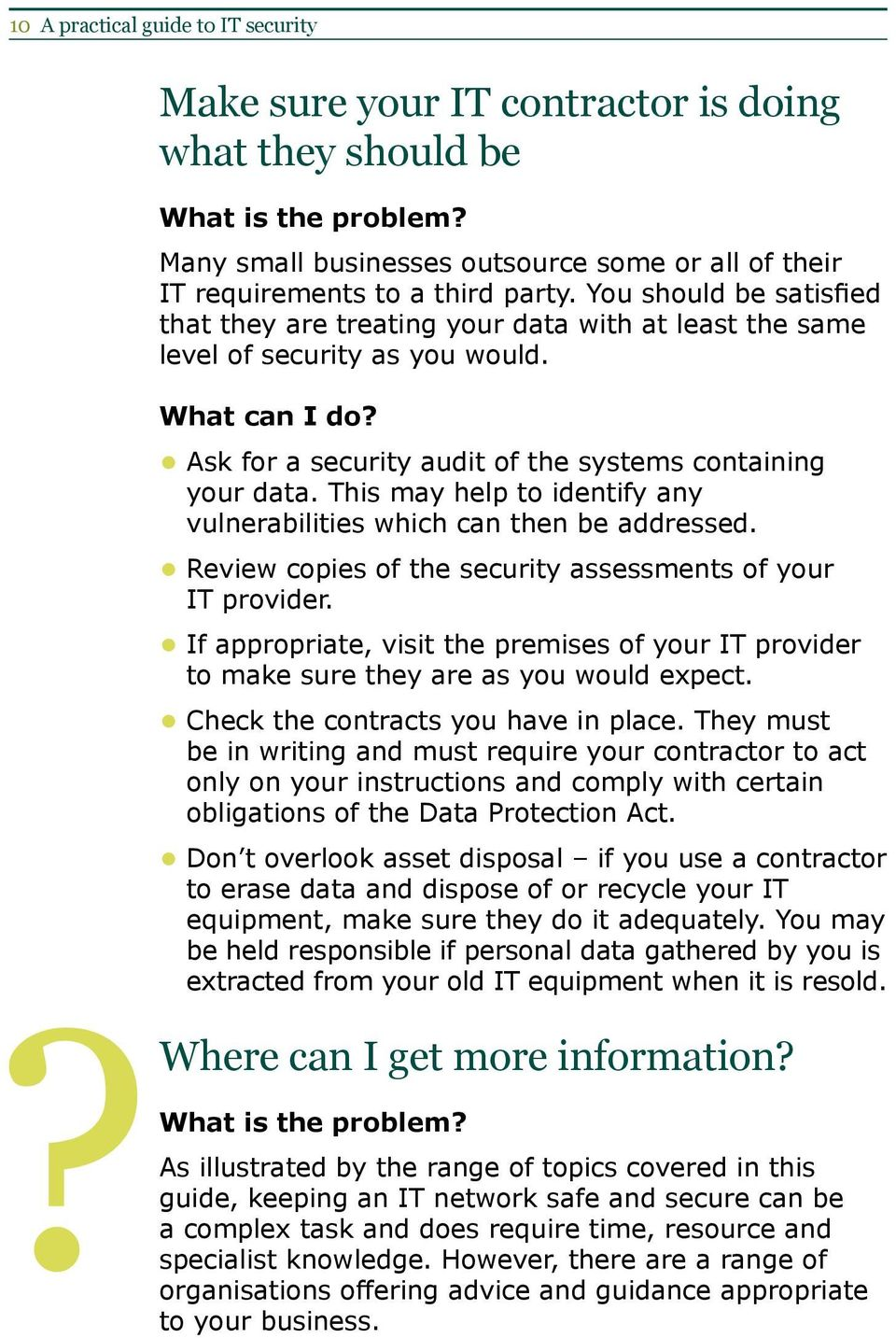 This may help to identify any vulnerabilities which can then be addressed. Review copies of the security assessments of your IT provider.