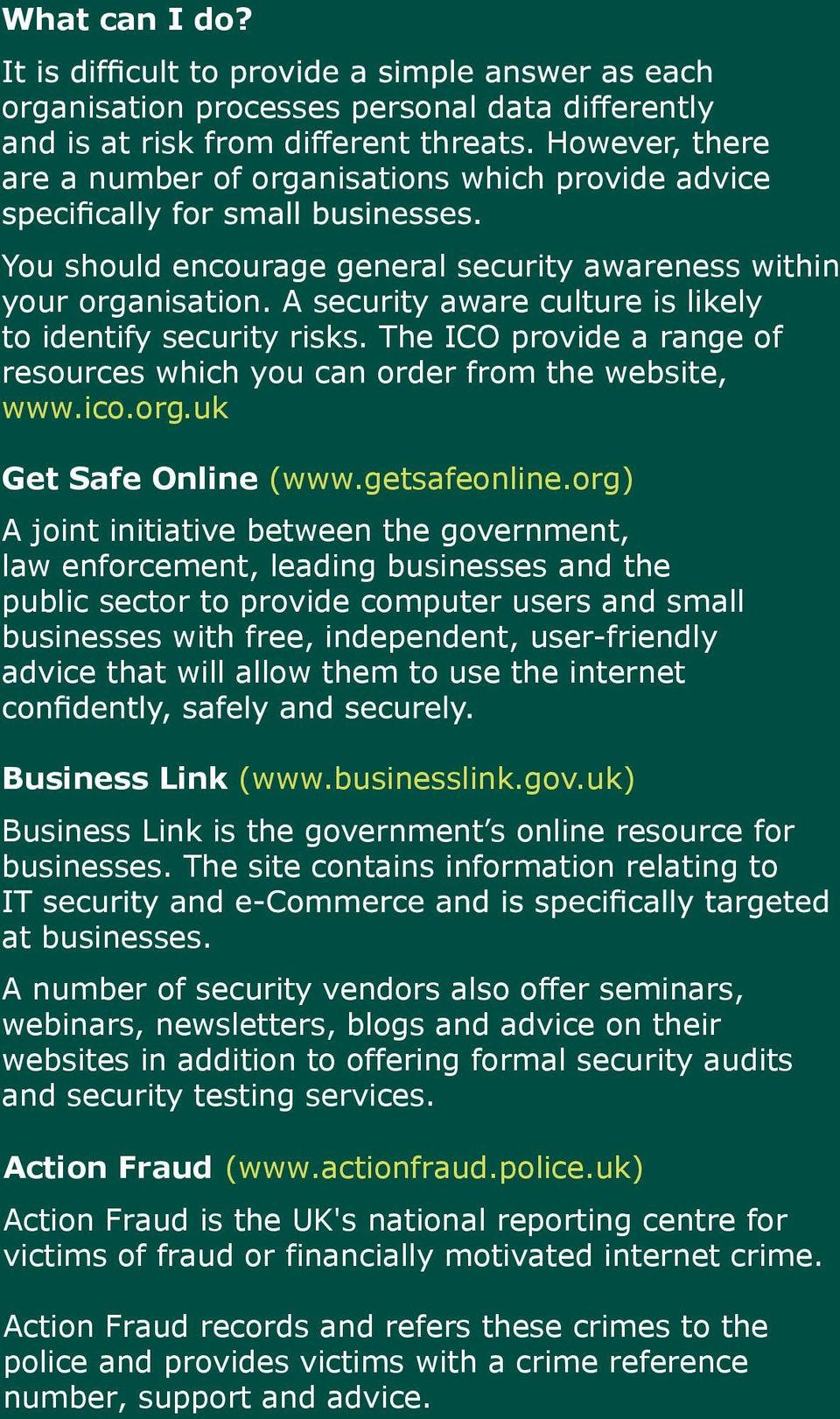 A security aware culture is likely to identify security risks. The ICO provide a range of resources which you can order from the website, www.ico.org.uk Get Safe Online (www.getsafeonline.