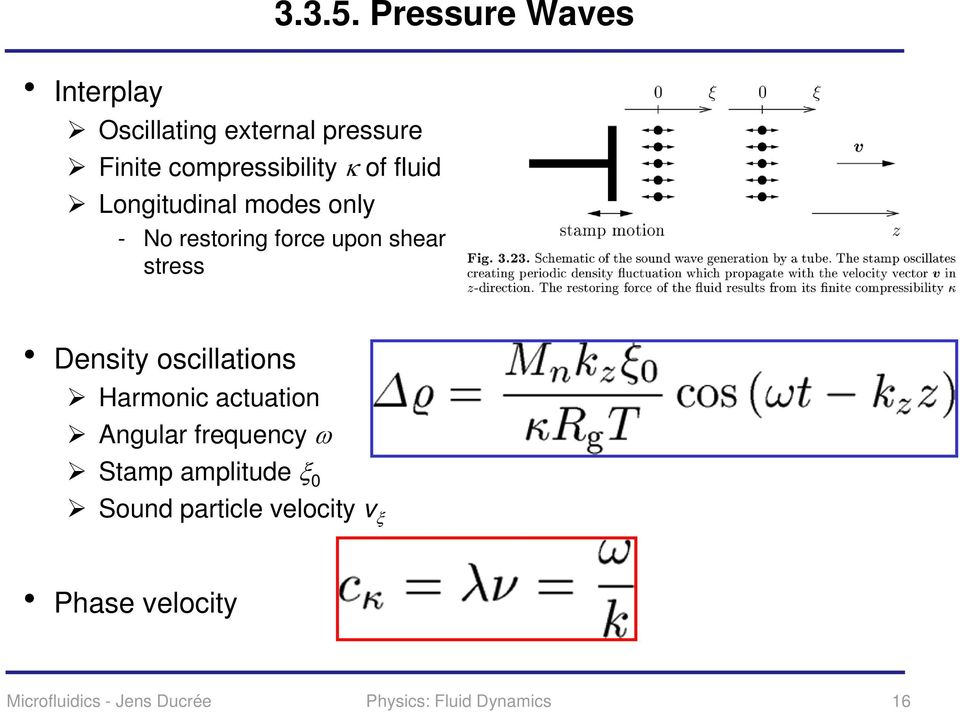 Pressure Waves - No restoring force upon shear stress Density oscillations