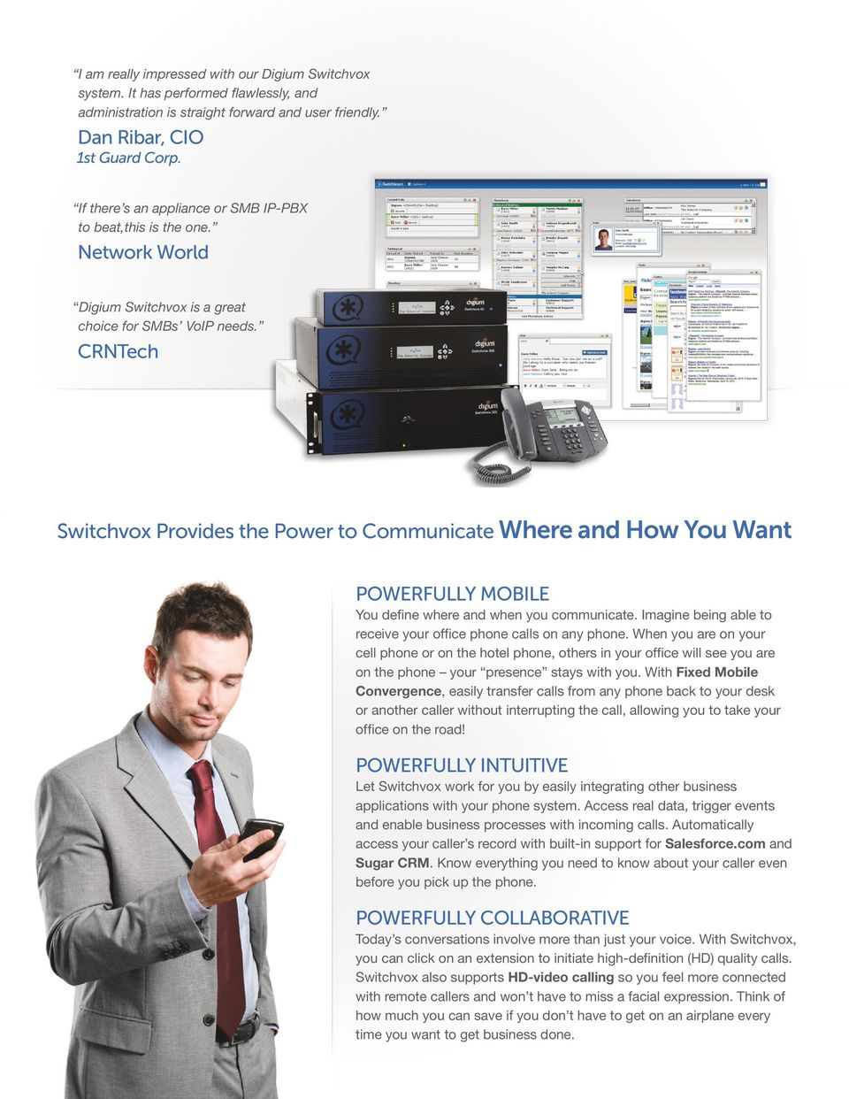 CRNTech Switchvox Provides the Power to Communicate Where and How You Want POWERFULLY MOBILE You define where and when you communicate.