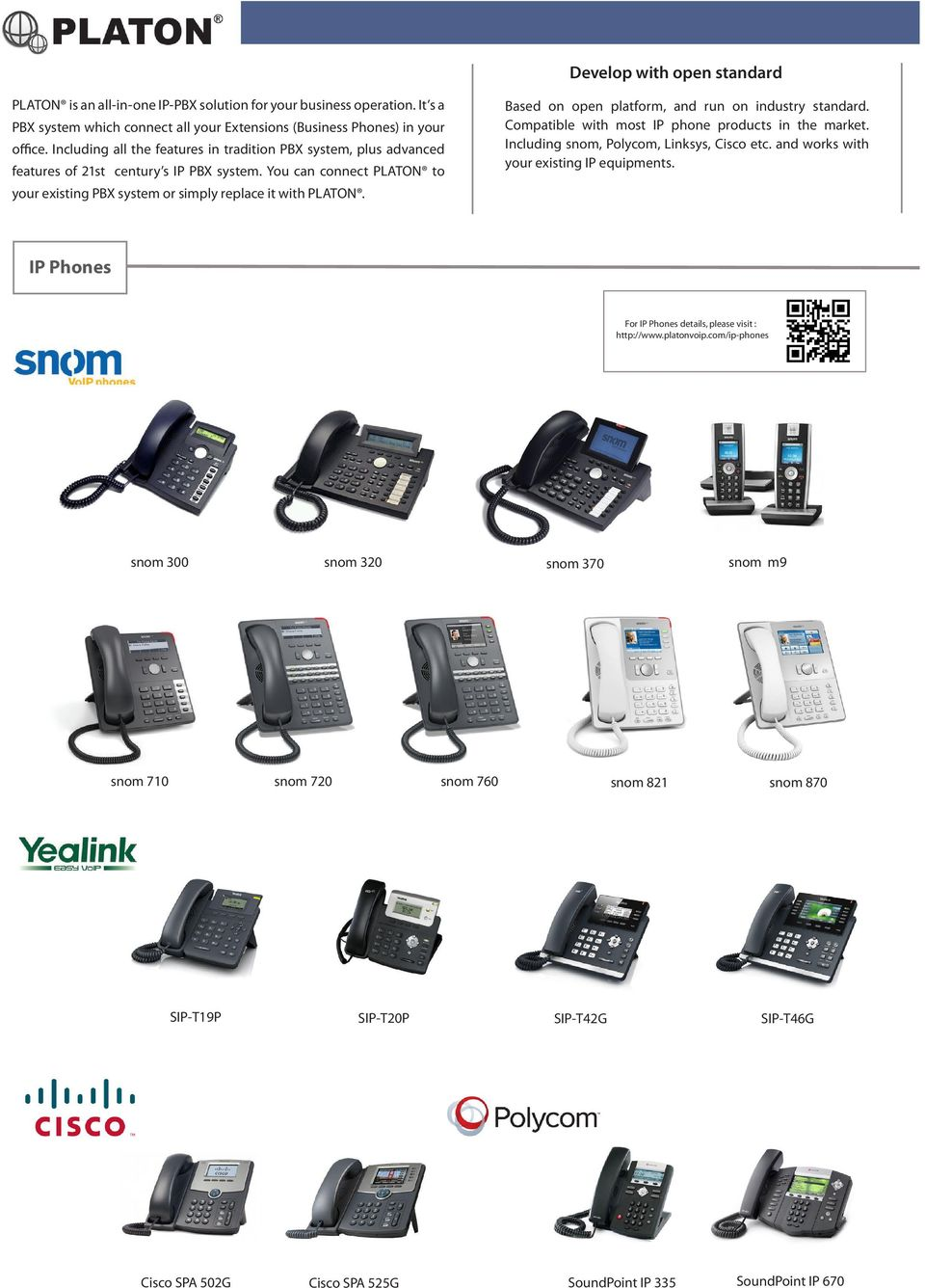 Compatible with most IP phone products in the market. Including snom, Polycom, Linksys, Cisco etc. and works with your existing IP equipments.