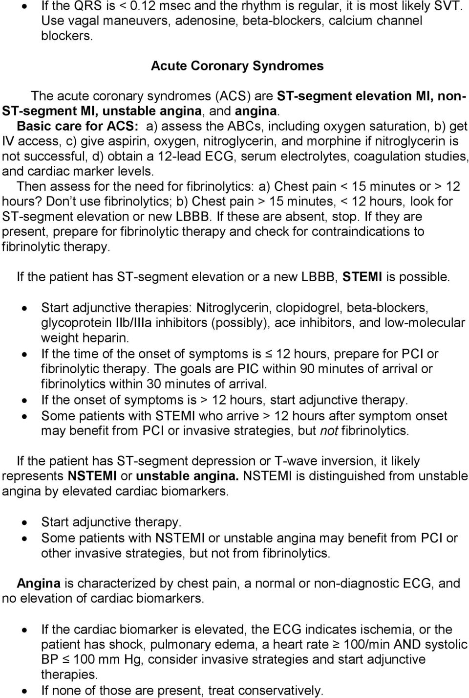 Basic care for ACS: a) assess the ABCs, including oxygen saturation, b) get IV access, c) give aspirin, oxygen, nitroglycerin, and morphine if nitroglycerin is not successful, d) obtain a 12-lead
