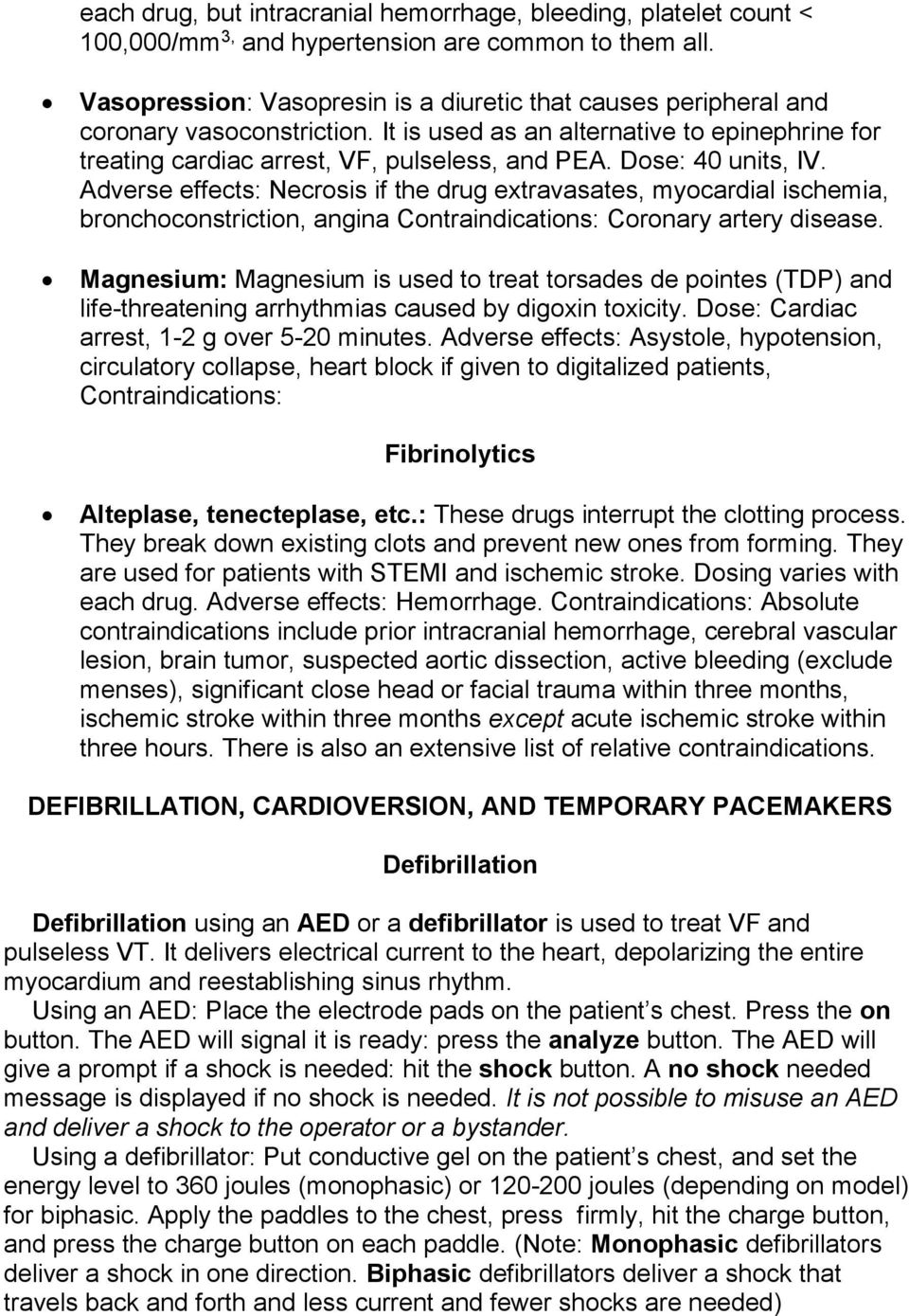 Dose: 40 units, IV. Adverse effects: Necrosis if the drug extravasates, myocardial ischemia, bronchoconstriction, angina Contraindications: Coronary artery disease.