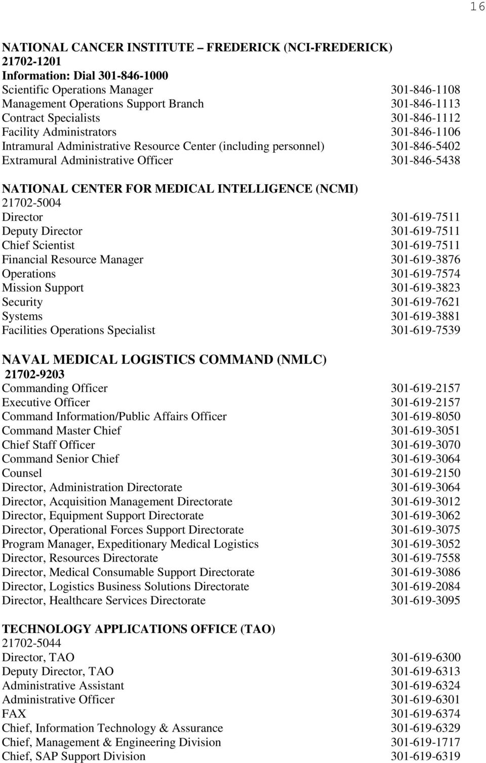 CENTER FOR MEDICAL INTELLIGENCE (NCMI) 21702-5004 Director 301-619-7511 Deputy Director 301-619-7511 Chief Scientist 301-619-7511 Financial Resource Manager 301-619-3876 Operations 301-619-7574