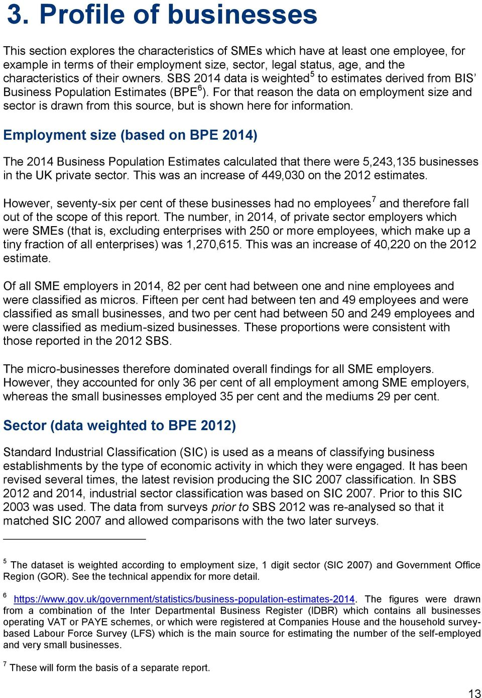 For that reason the data on employment size and sector is drawn from this source, but is shown here for information.