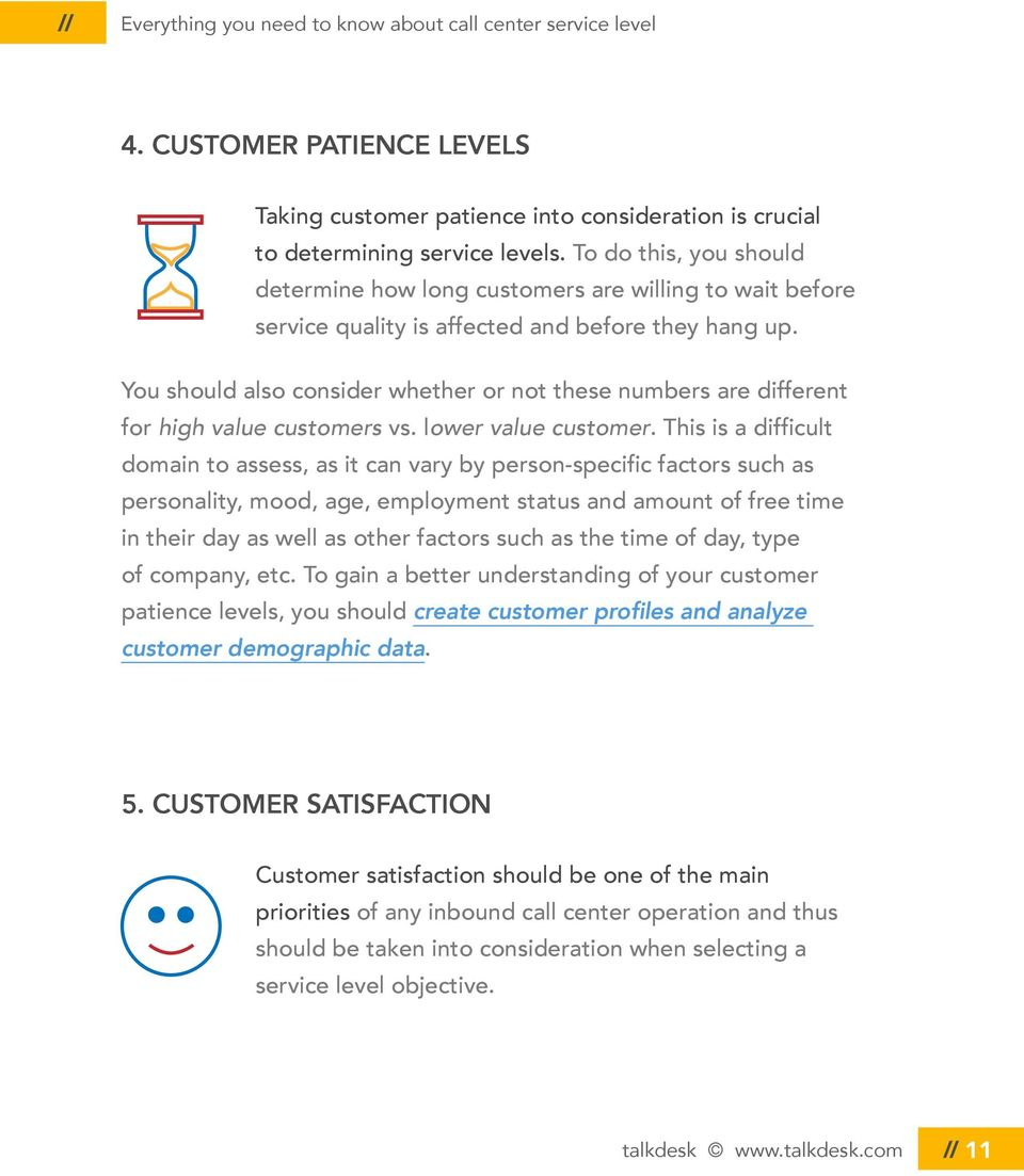 You should also consider whether or not these numbers are different for high value customers vs. lower value customer.