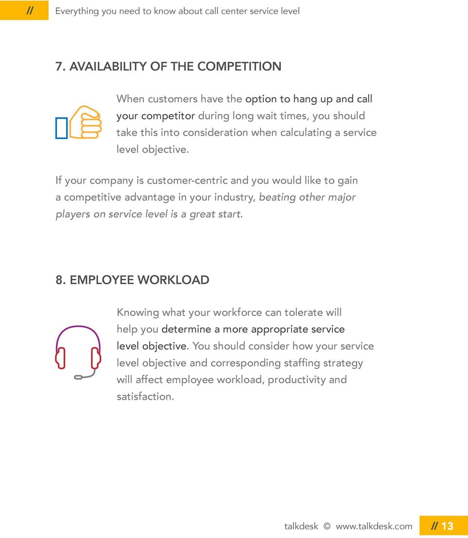 If your company is customer-centric and you would like to gain a competitive advantage in your industry, beating other major players on service level is a great