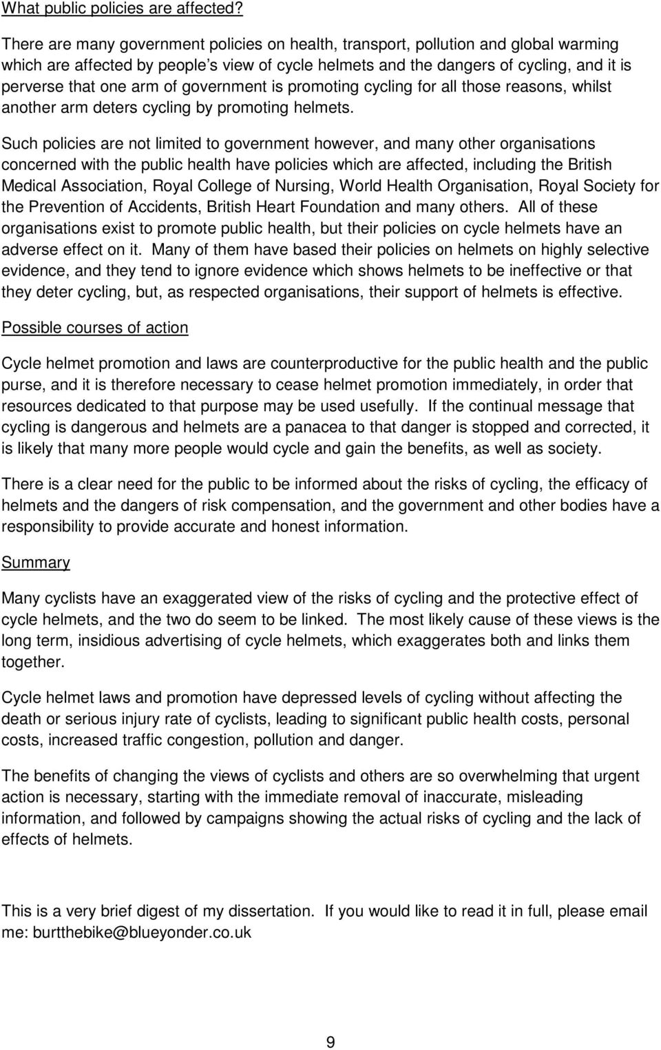 of government is promoting cycling for all those reasons, whilst another arm deters cycling by promoting helmets.