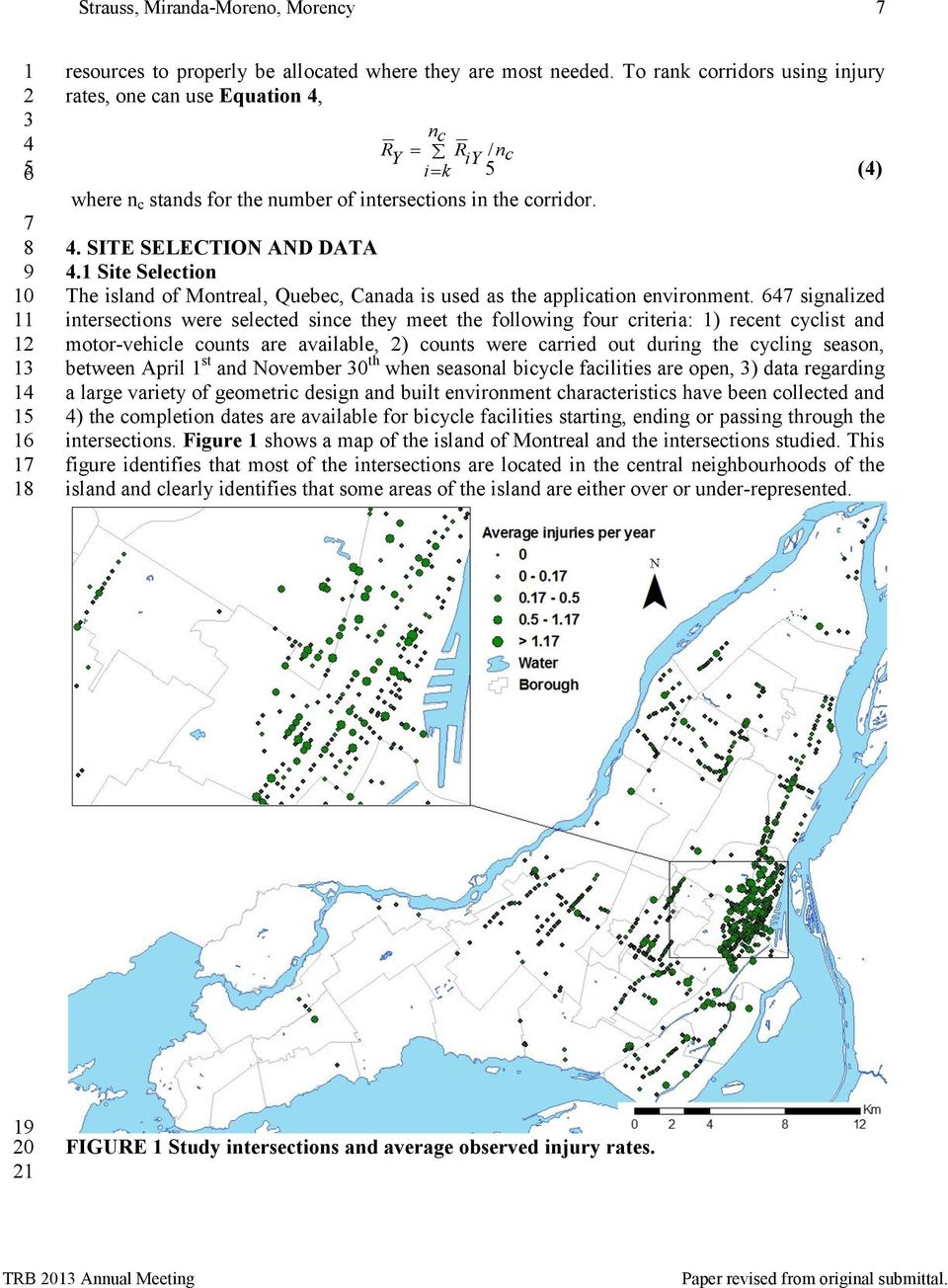 Site Selection The island of Montreal, Quebec, Canada is used as the application environment.
