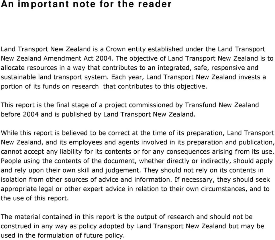 Each year, Land Transport New Zealand invests a portion of its funds on research that contributes to this objective.