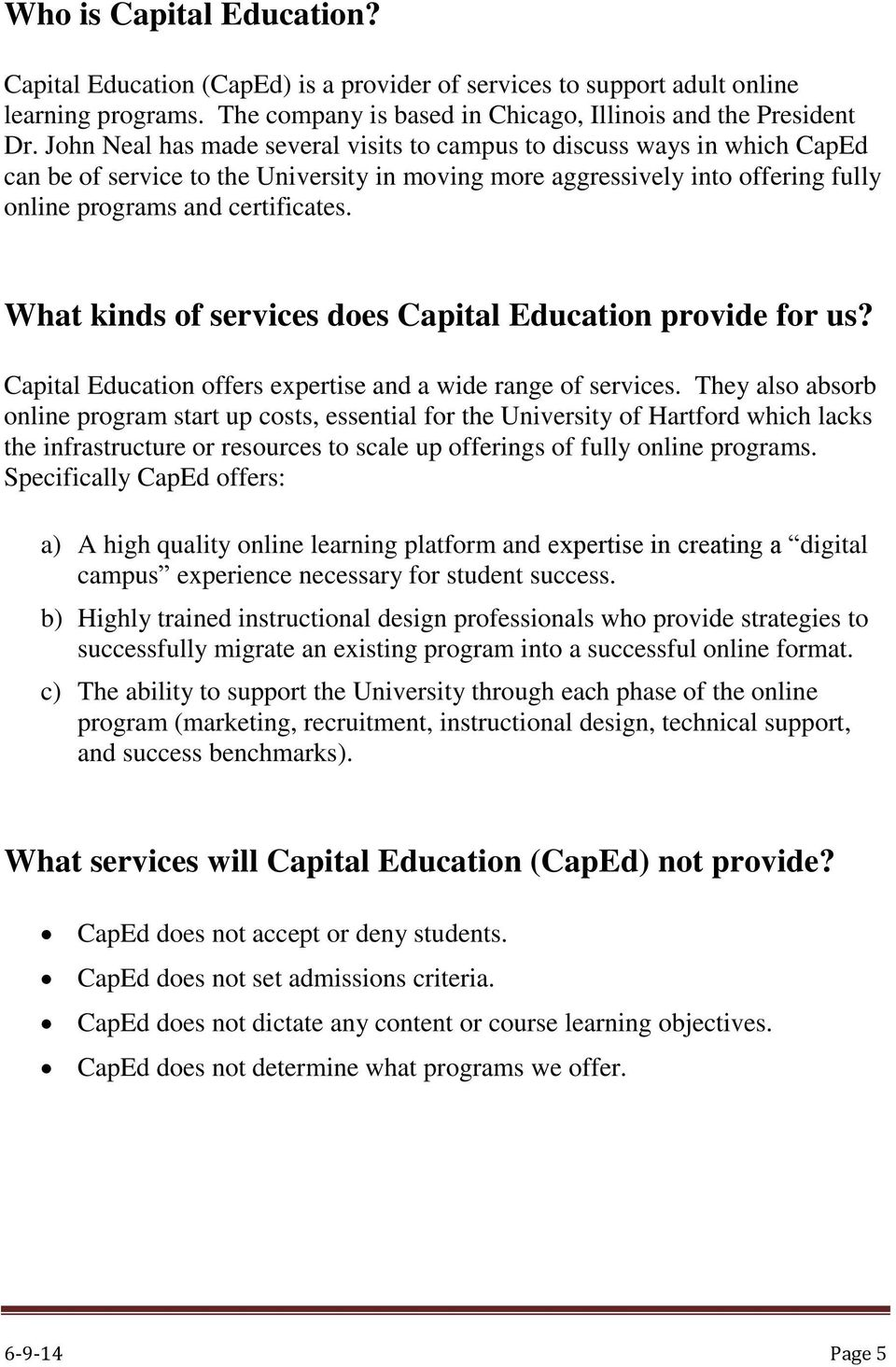 What kinds of services does Capital Education provide for us? Capital Education offers expertise and a wide range of services.