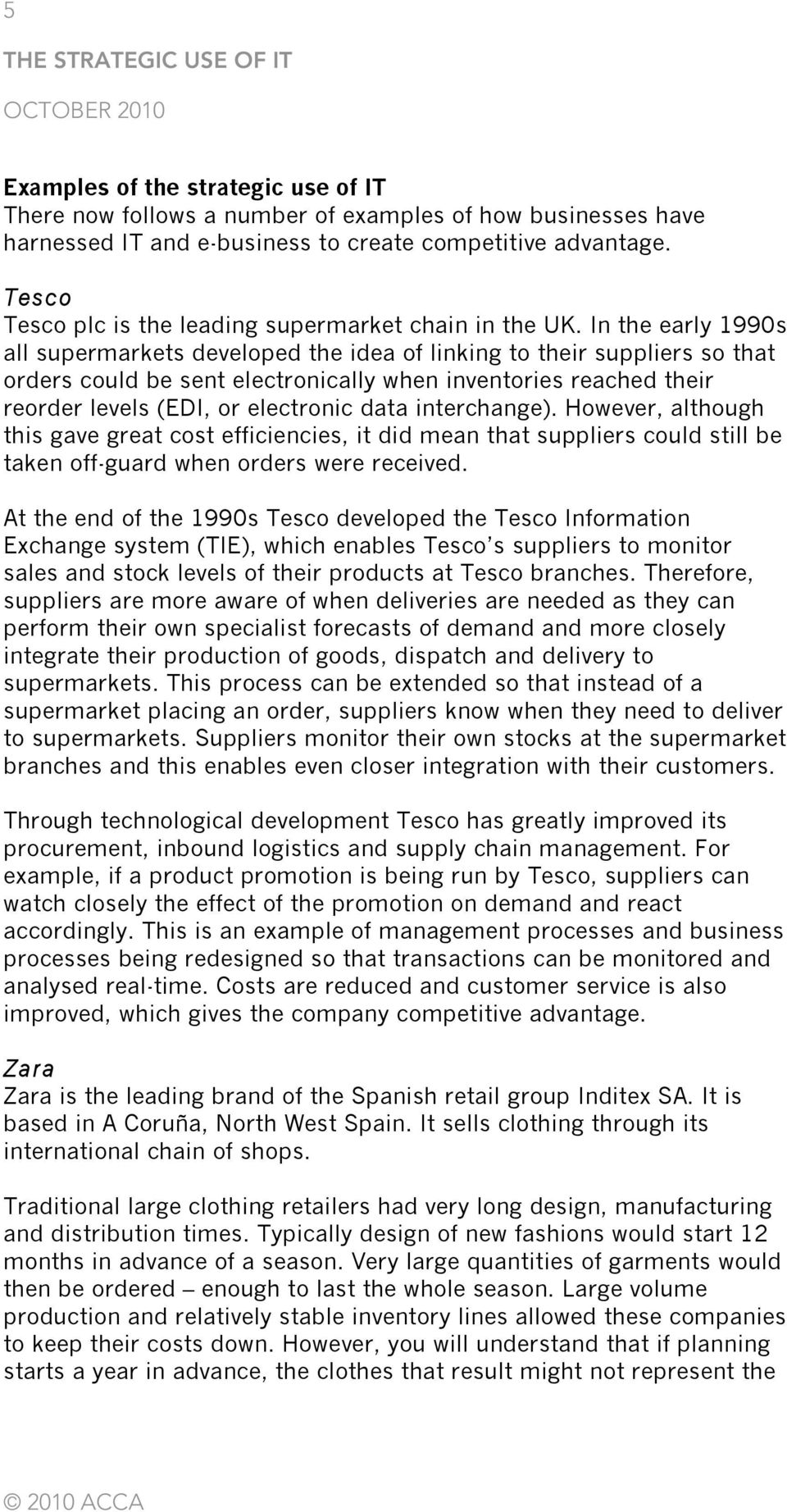 In the early 1990s all supermarkets developed the idea of linking to their suppliers so that orders could be sent electronically when inventories reached their reorder levels (EDI, or electronic data
