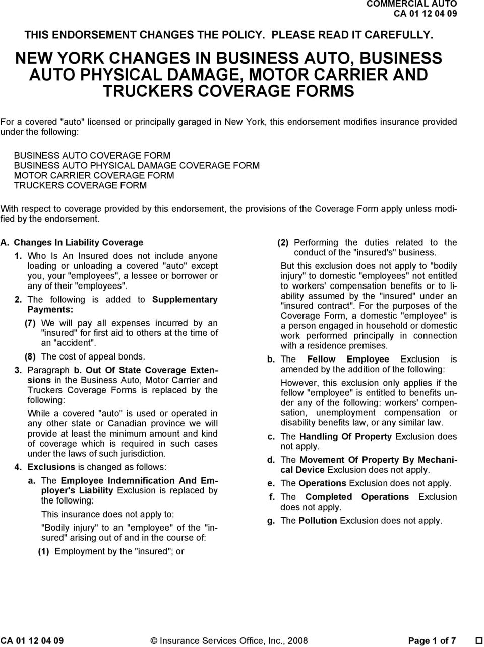 insurance provided under the BUSINESS AUTO COVERAGE FORM BUSINESS AUTO PHYSICAL DAMAGE COVERAGE FORM MOTOR CARRIER COVERAGE FORM TRUCKERS COVERAGE FORM With respect to coverage provided by this