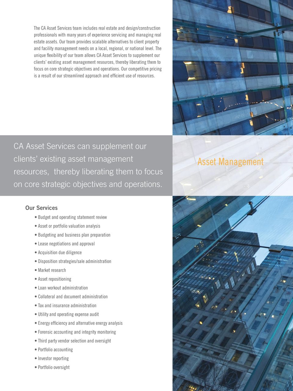 The unique flexibility of our team allows CA Asset Services to supplement our clients existing asset management resources, thereby liberating them to focus on core strategic objectives and operations.