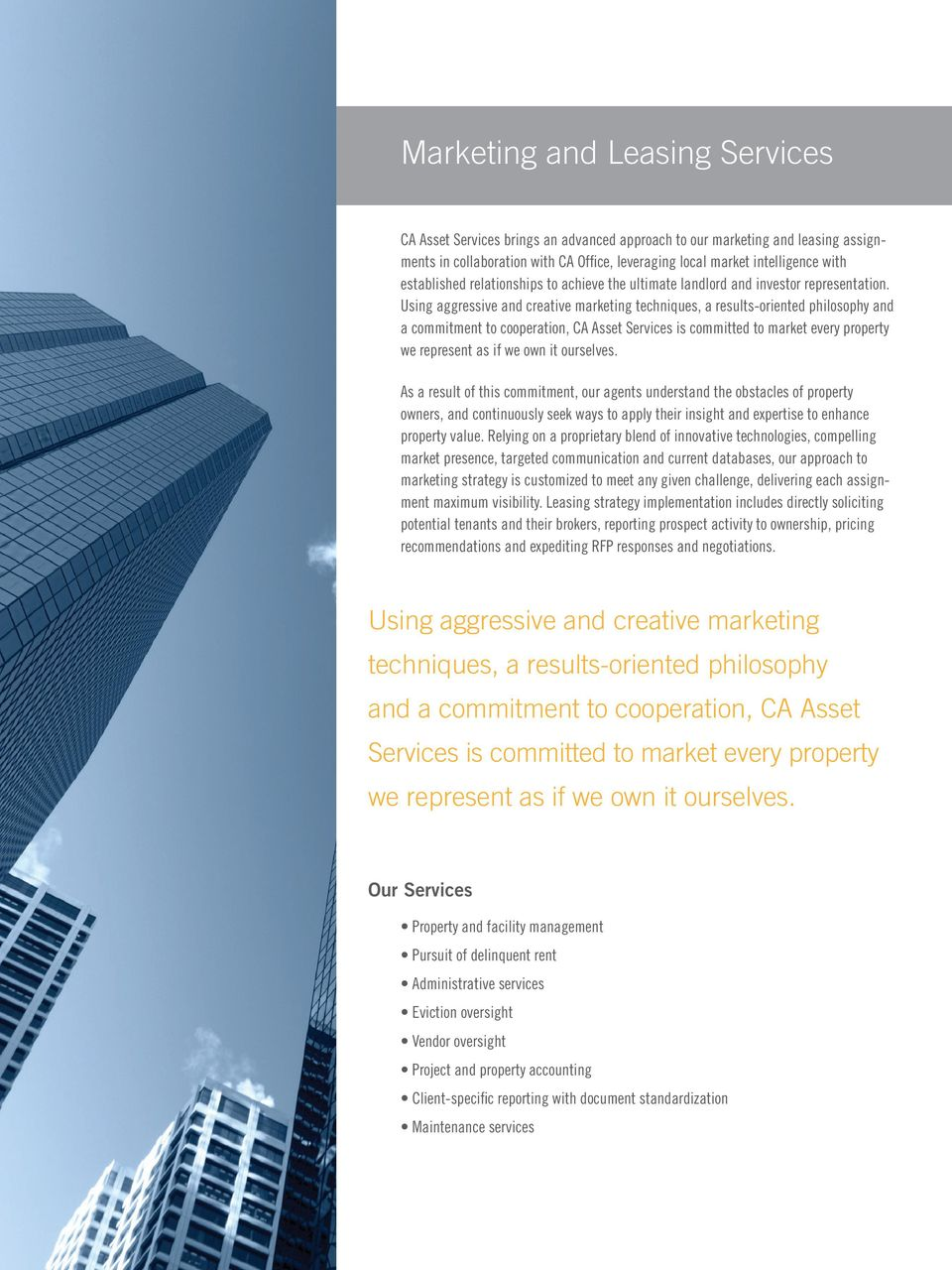Using aggressive and creative marketing techniques, a results-oriented philosophy and a commitment to cooperation, CA Asset Services is committed to market every property we represent as if we own it