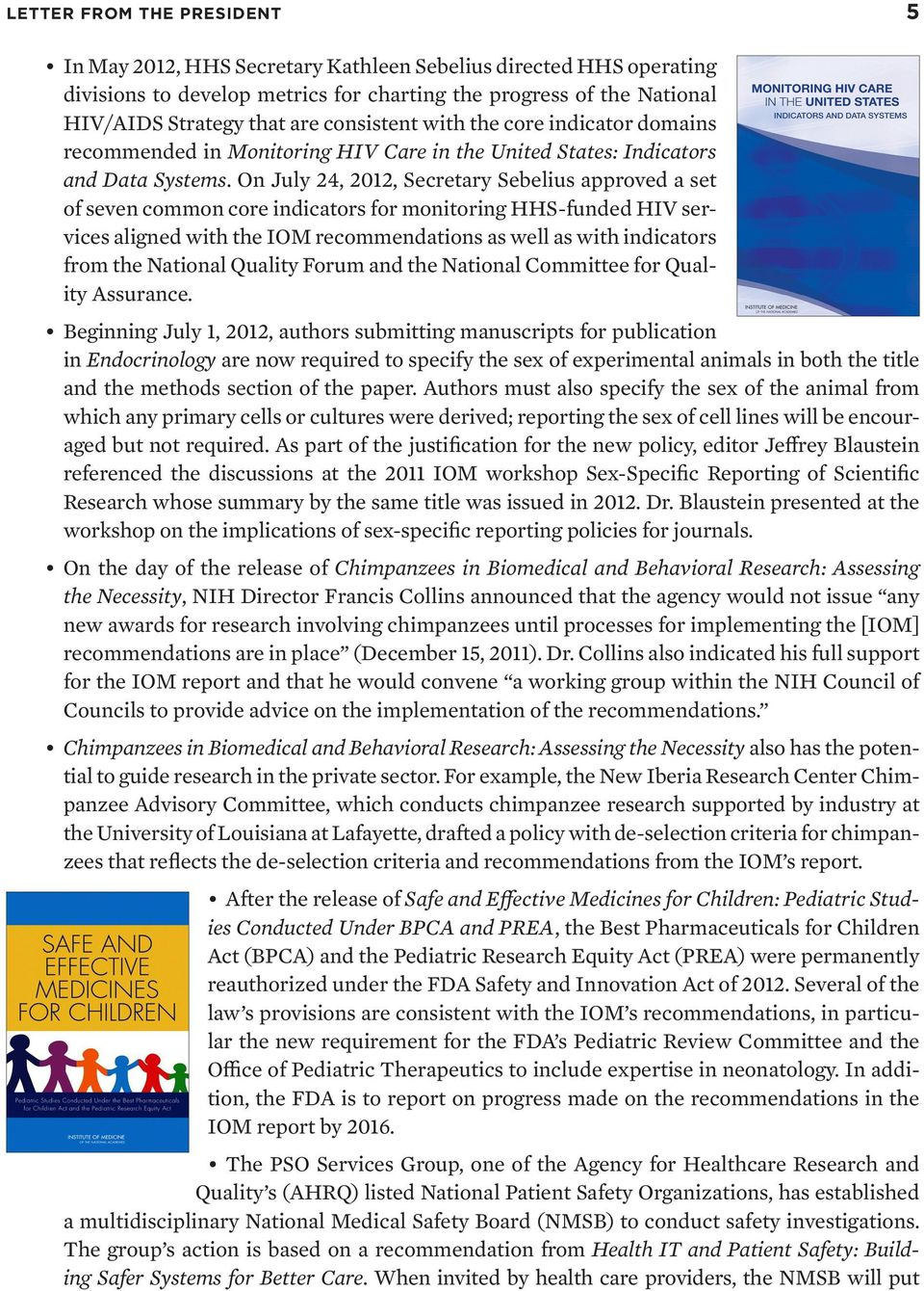 On July 24, 2012, Secretary Sebelius approved a set of seven common core indicators for monitoring HHS-funded HIV services aligned with the IOM recommendations as well as with indicators from the