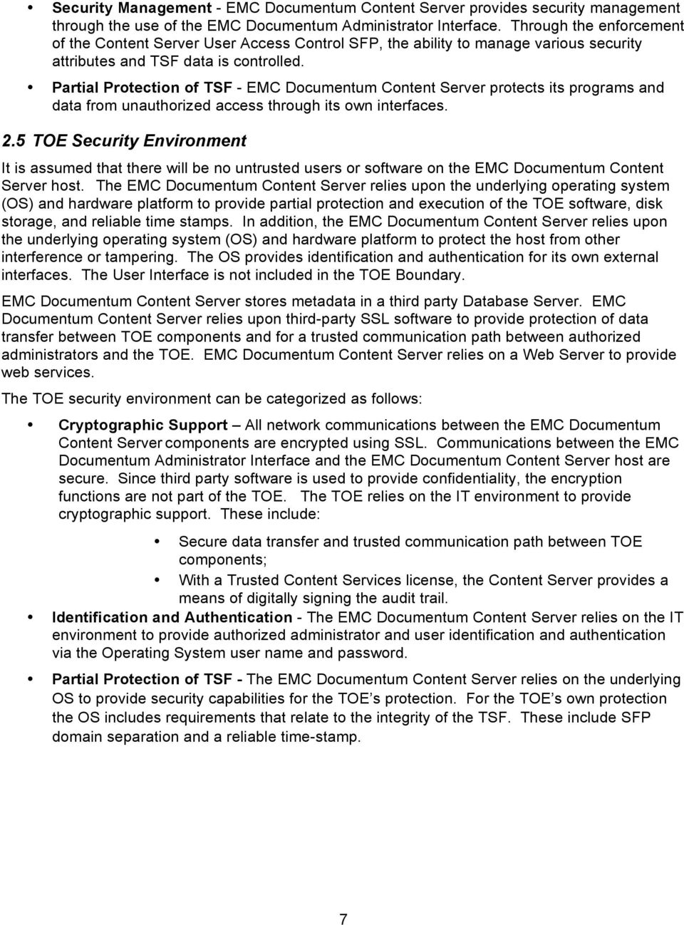 Partial Protection of TSF - EMC Documentum Content Server protects its programs and data from unauthorized access through its own interfaces. 2.