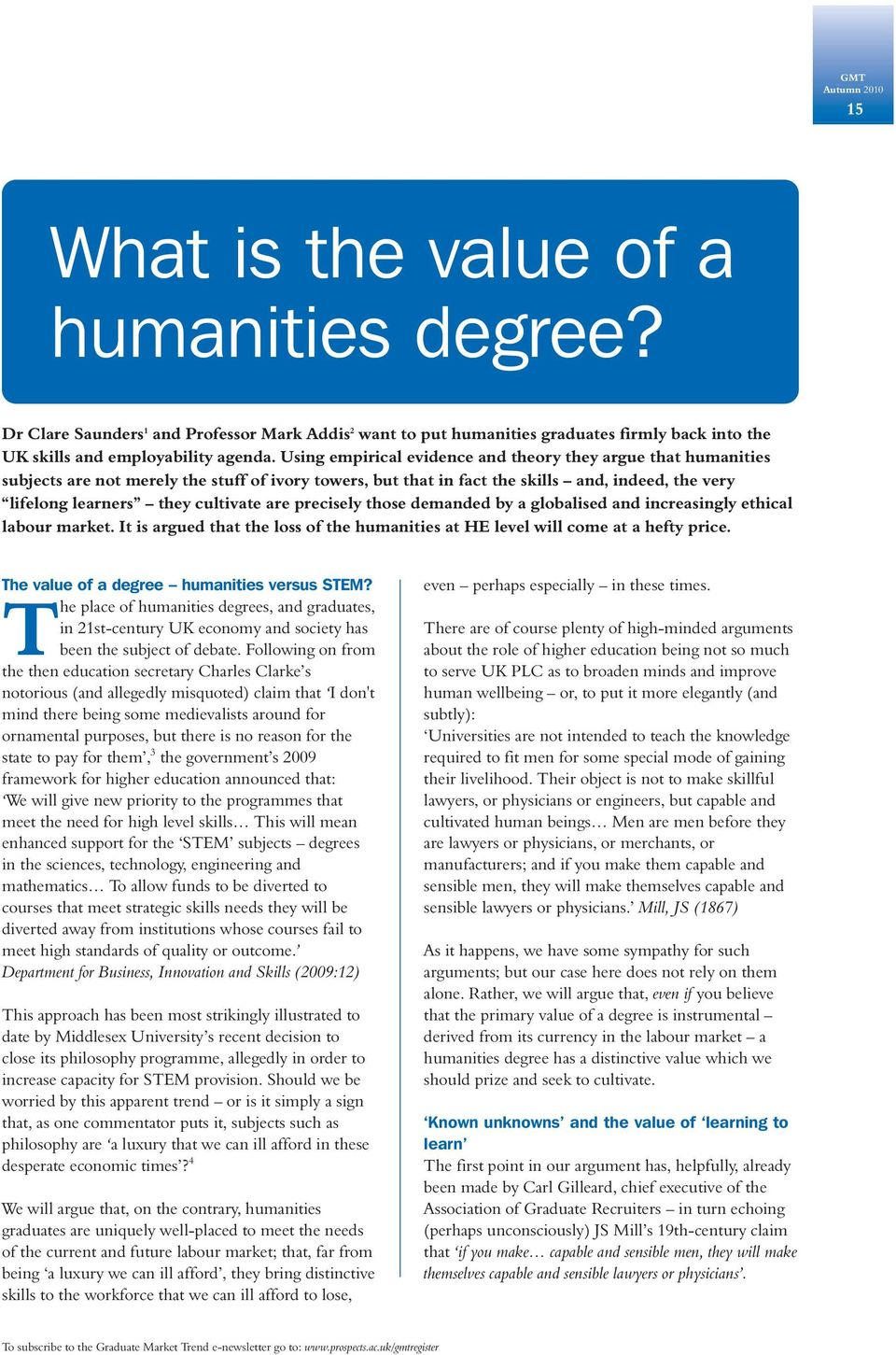 are precisely those demanded by a globalised and increasingly ethical labour market. It is argued that the loss of the humanities at HE level will come at a hefty price.