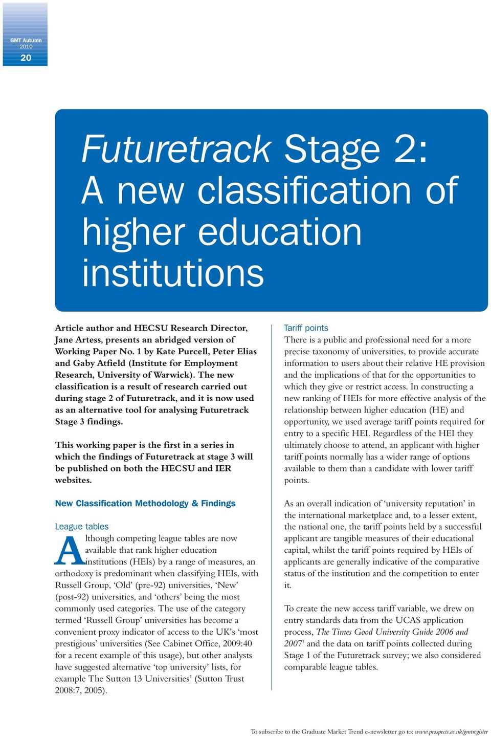 The new classification is a result of research carried out during stage 2 of Futuretrack, and it is now used as an alternative tool for analysing Futuretrack Stage 3 findings.