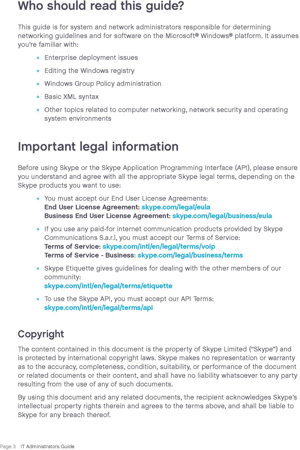 security and operating system environments Important legal information Before using Skype or the Skype Application Programming Interface (API), please ensure you understand and agree with all the