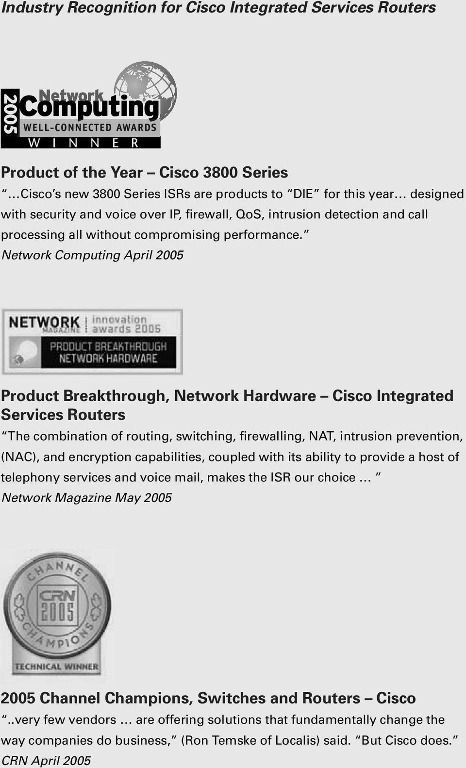 Network Computing April 2005 Product Breakthrough, Network Hardware Cisco Integrated Services Routers The combination of routing, switching, firewalling, NAT, intrusion prevention, (NAC), and