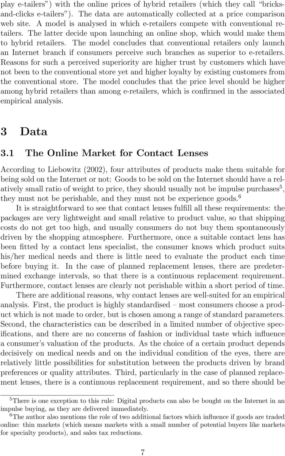 The model concludes that conventional retailers only launch an Internet branch if consumers perceive such branches as superior to e-retailers.