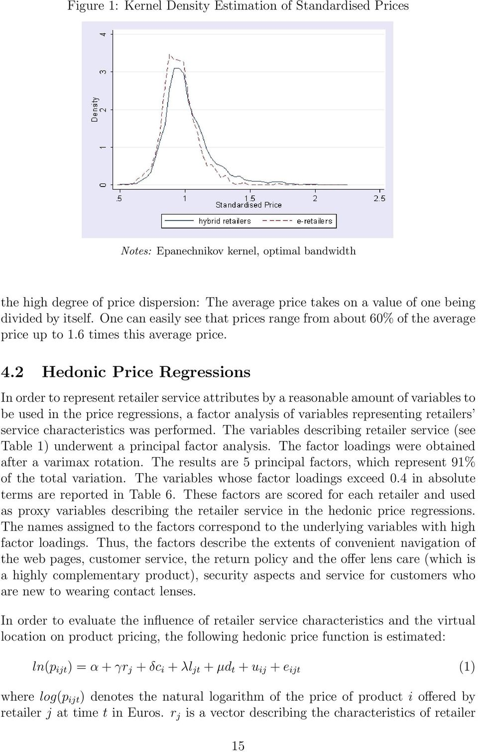 2 Hedonic Price Regressions In order to represent retailer service attributes by a reasonable amount of variables to be used in the price regressions, a factor analysis of variables representing