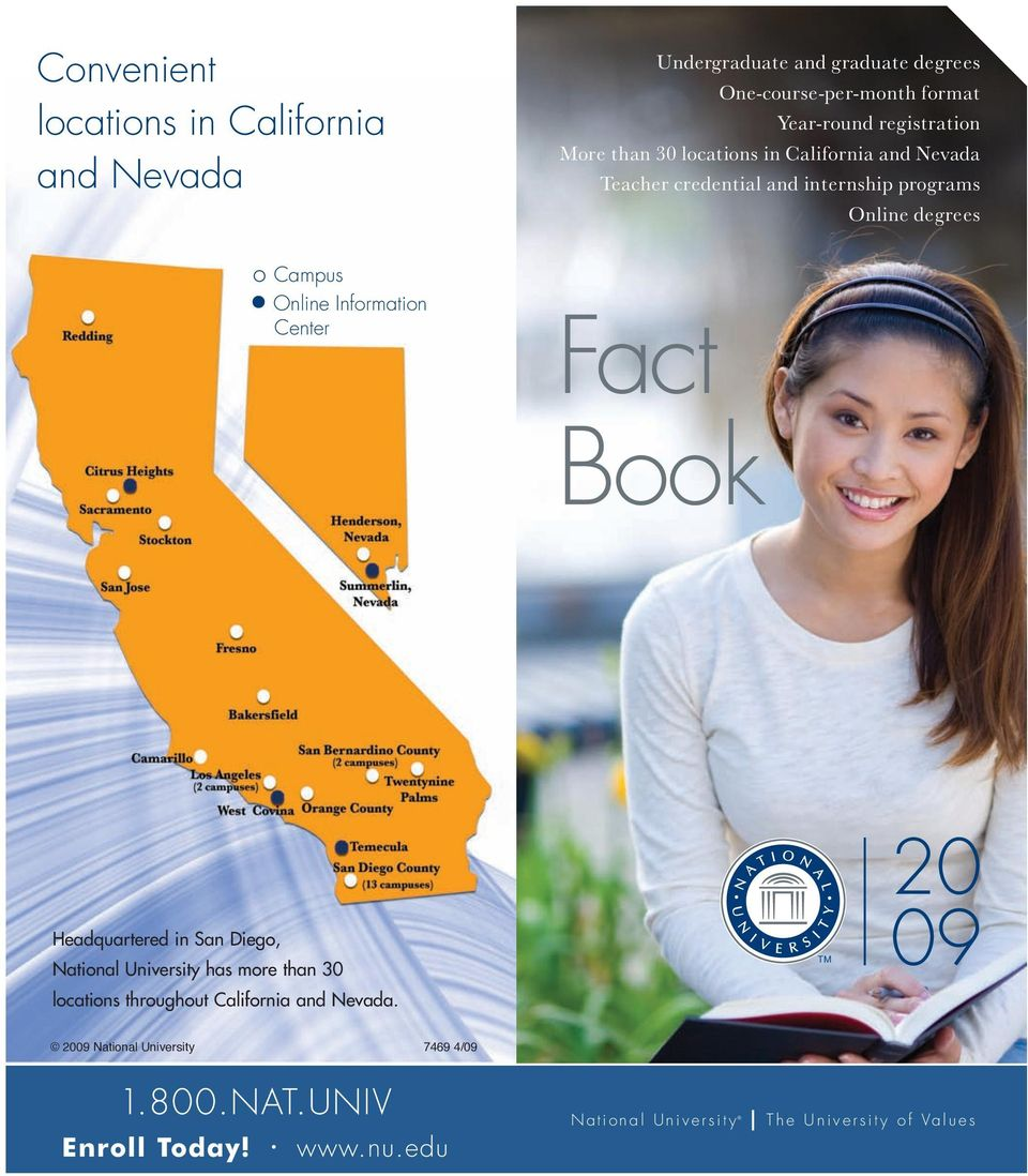 Fact Book Headquartered in San Diego, National University has more than 30 locations throughout California and Nevada.
