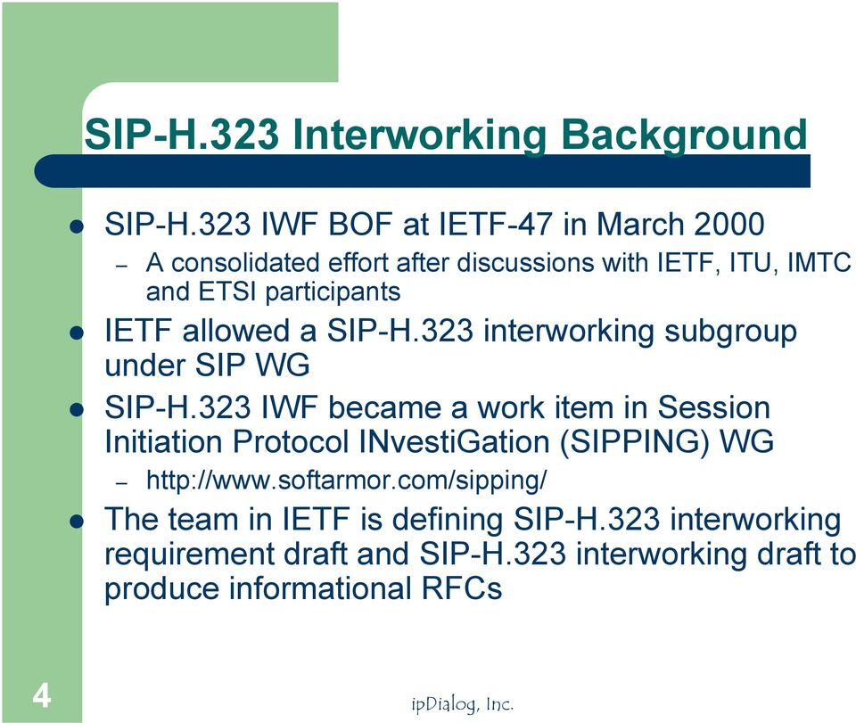 IETF allowed a SIP-H.323 interworking subgroup under SIP WG! SIP-H.323 IWF became a work item in Session Initiation Protocol INvestiGation (SIPPING) WG http://www.