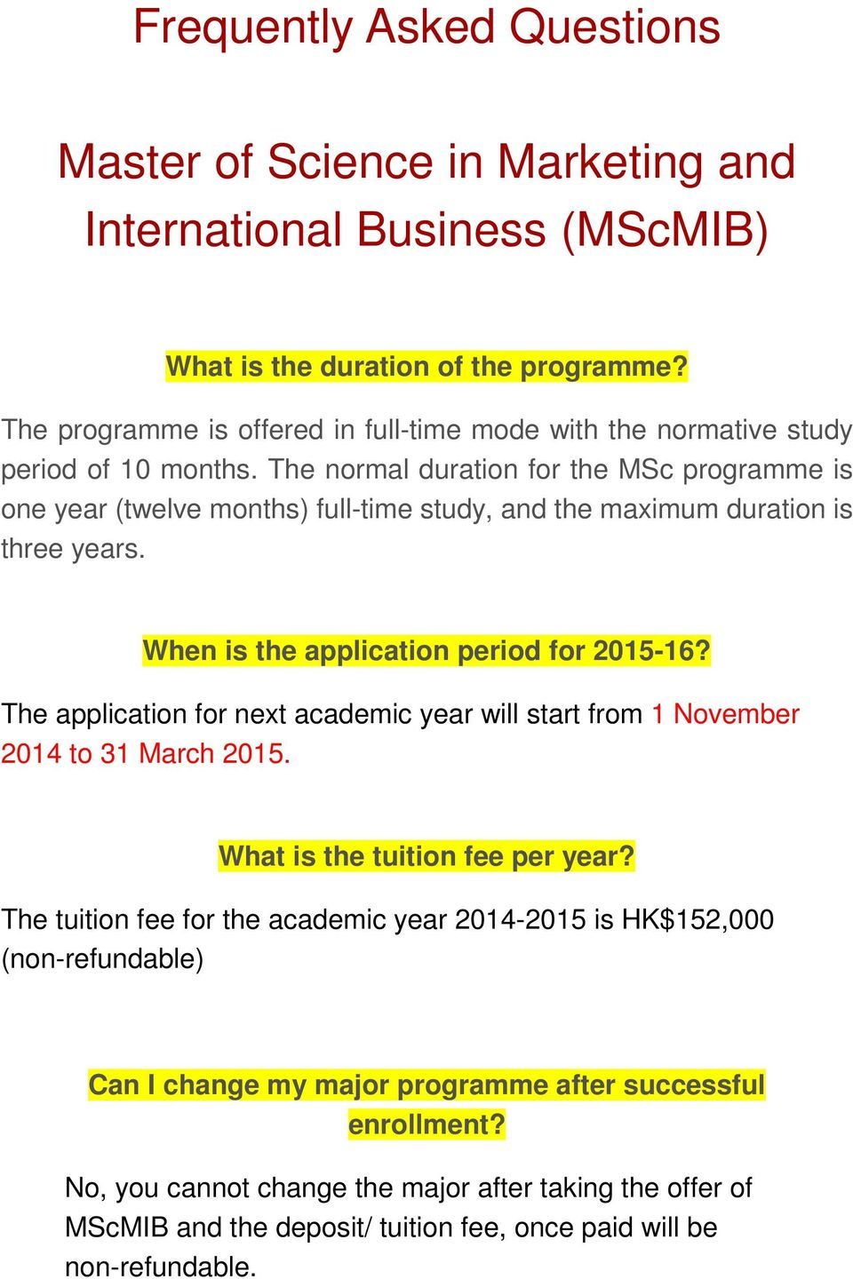The normal duration for the MSc programme is one year (twelve months) full-time study, and the maximum duration is three years. When is the application period for 2015-16?