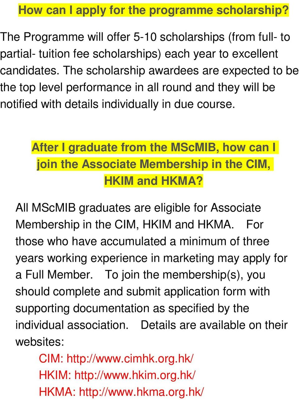 After I graduate from the MScMIB, how can I join the Associate Membership in the CIM, HKIM and HKMA? All MScMIB graduates are eligible for Associate Membership in the CIM, HKIM and HKMA.