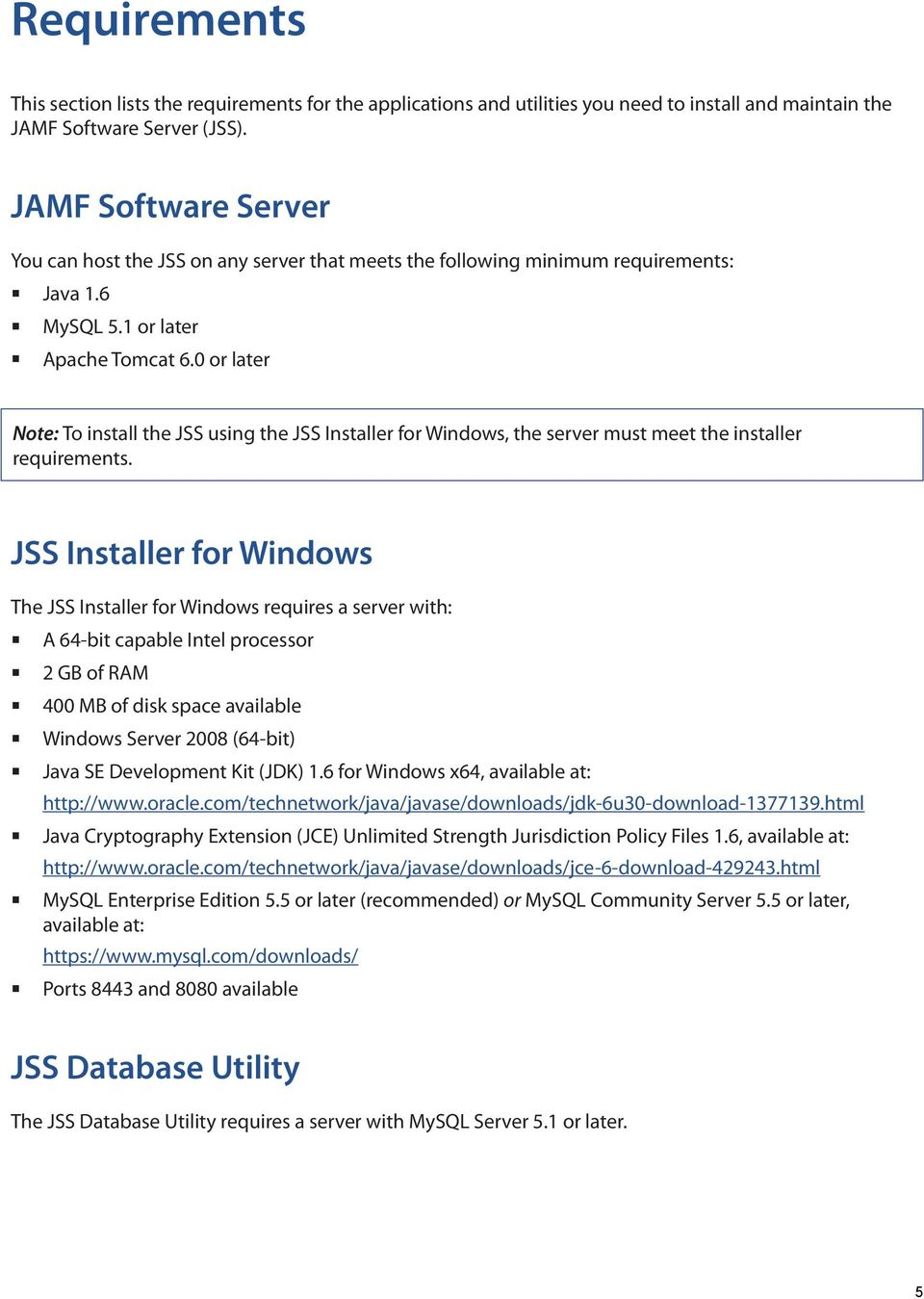0 or later Note: To install the JSS using the JSS Installer for Windows, the server must meet the installer requirements.