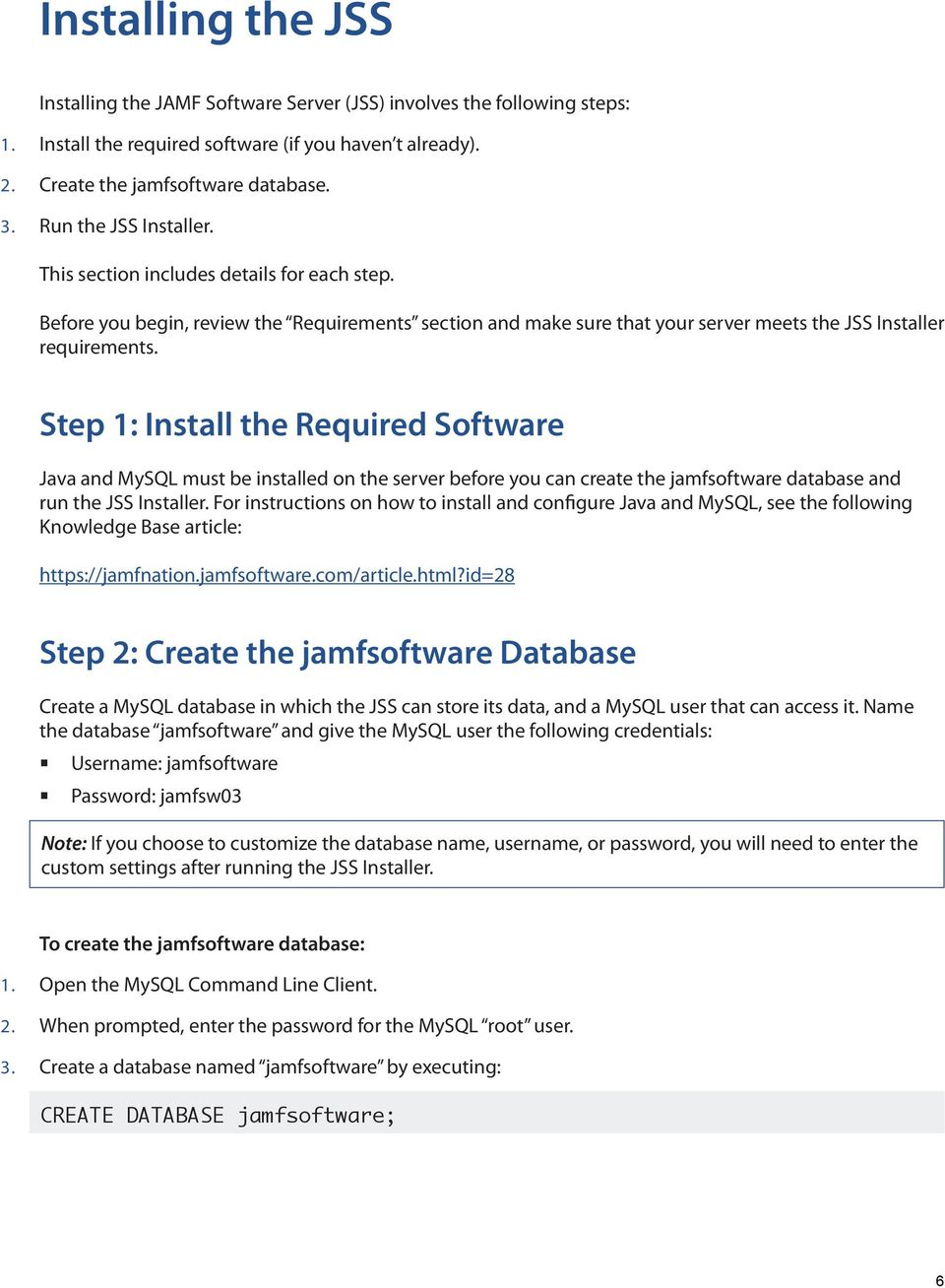 Step 1: Install the Required Software Java and MySQL must be installed on the server before you can create the jamfsoftware database and run the JSS Installer.