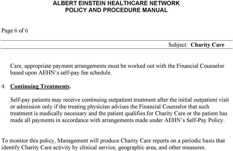such treatment is medically necessary and the patient qualifies for Charity Care or the patient has made all payments in accordance with arrangements made under AEHN s Self-Pay