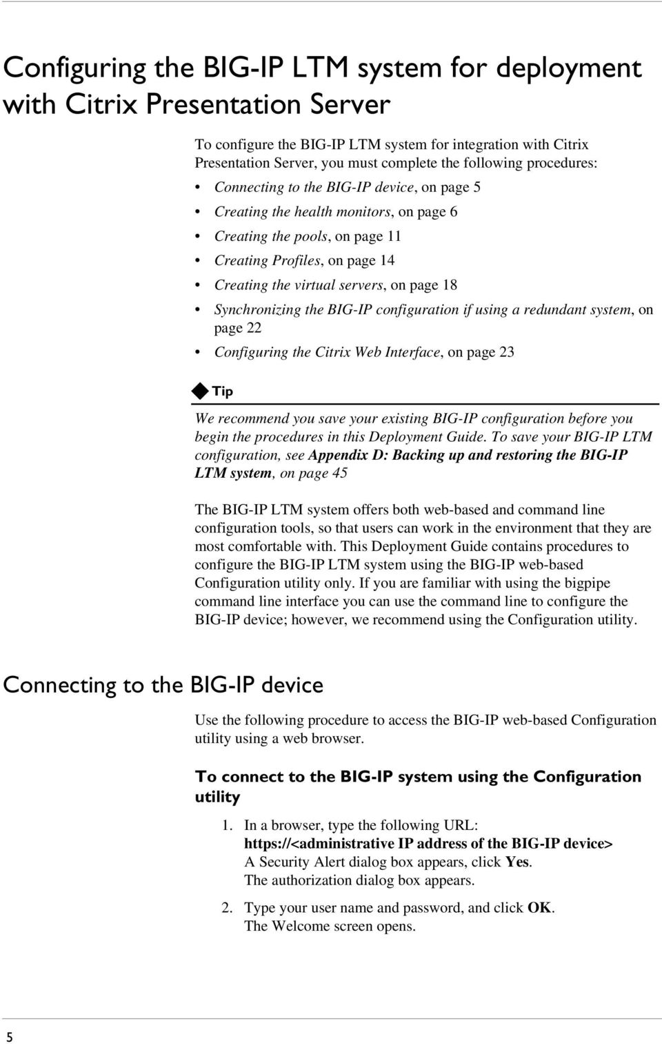 Synchronizing the BIG-IP configuration if using a redundant system, on page 22 Configuring the Citrix Web Interface, on page 23 Tip We recommend you save your existing BIG-IP configuration before you